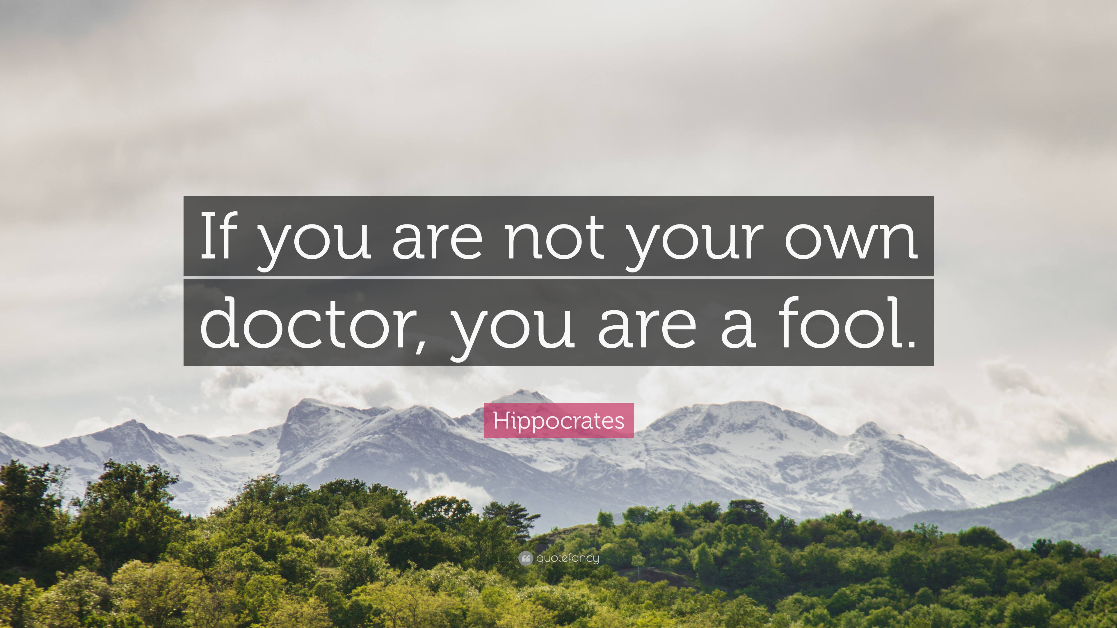 korona - Page 22 2232755-Hippocrates-Quote-If-you-are-not-your-own-doctor-you-are-a-fool