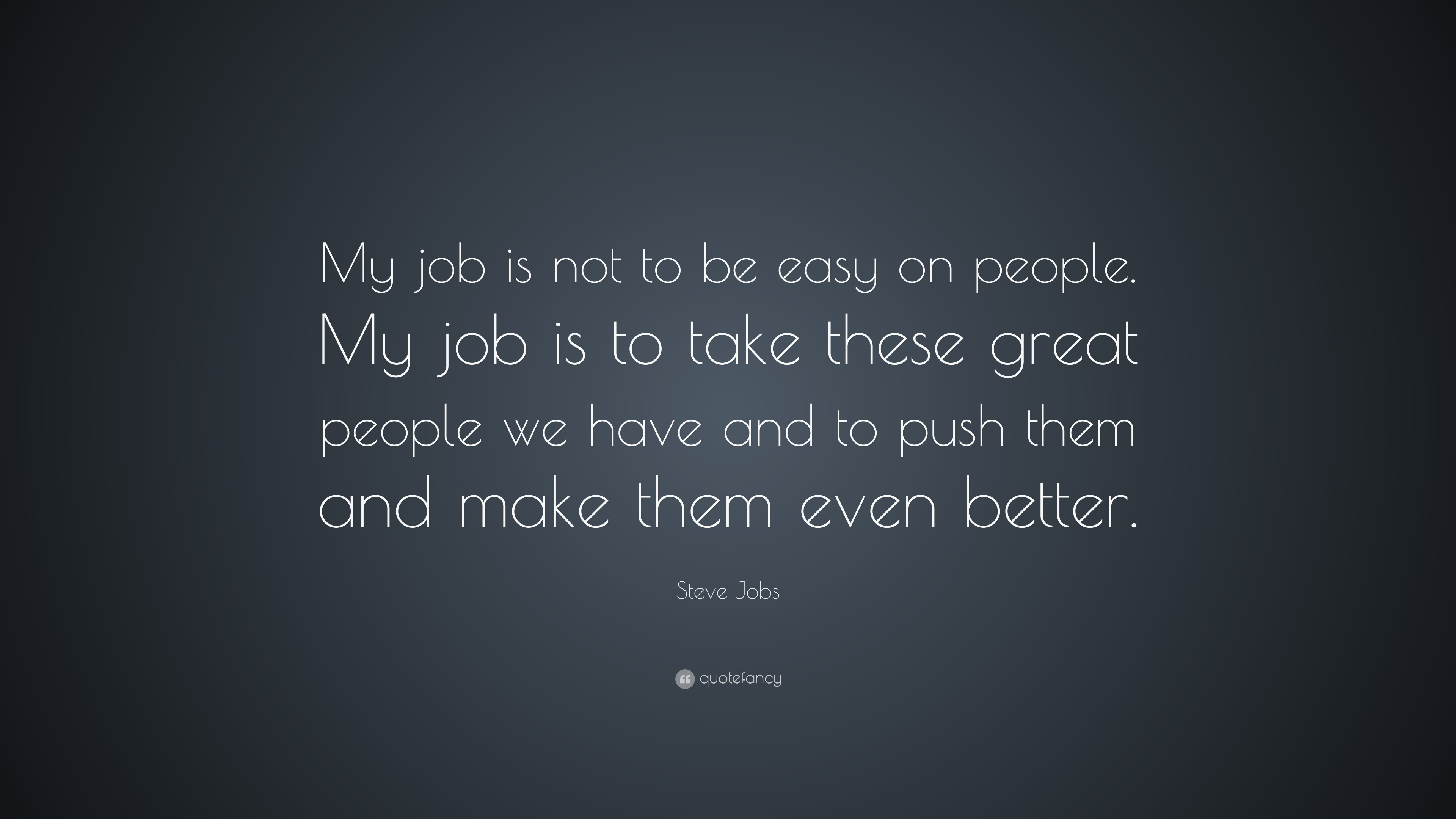 "Great Job Quotes Steve Jobs Quote ""My Job Is Not To Be Easy On Peoplemy Job Is"