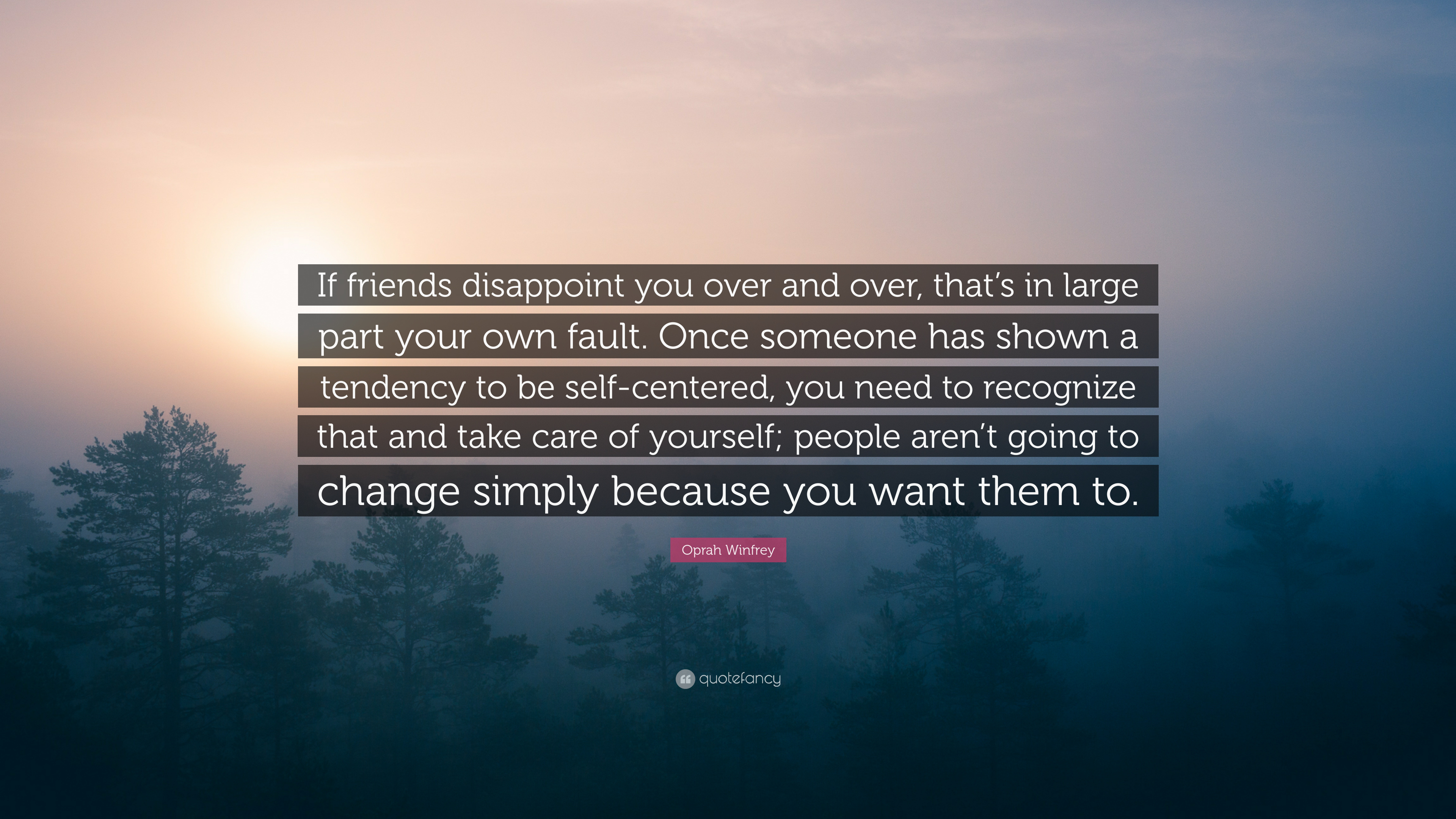 Oprah Winfrey Quote: U201cIf Friends Disappoint You Over And Over, Thatu0027s In  Large