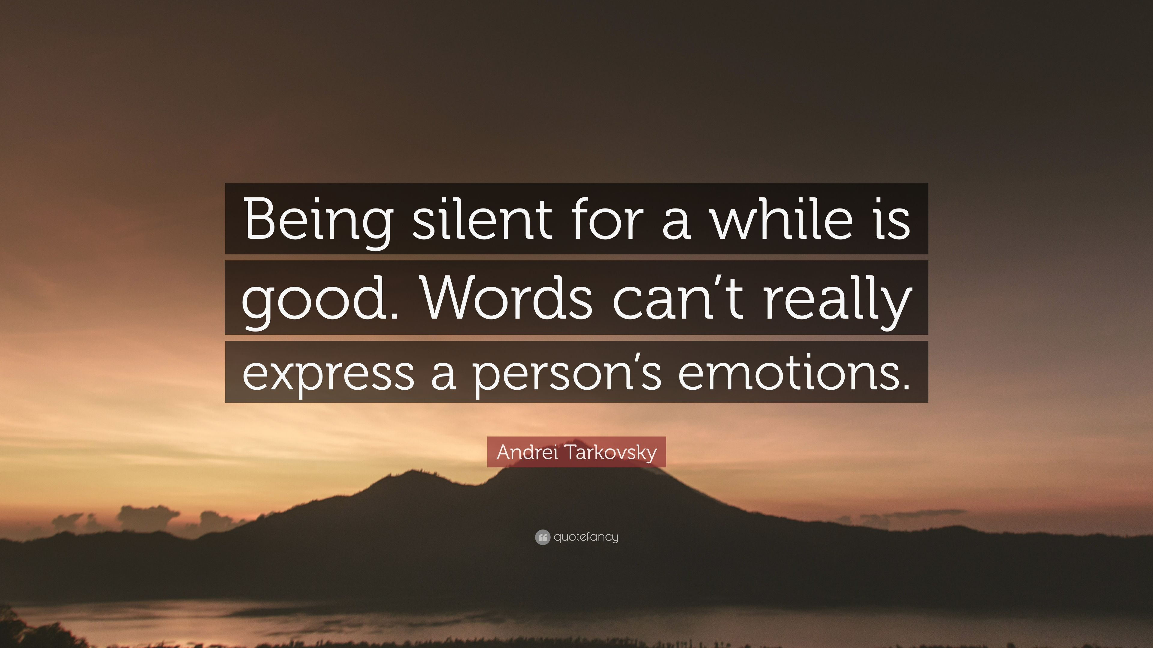 Andrei Tarkovsky Quote Being Silent For A While Is Good Words Can T Really Express A Person S Emotions 12 Wallpapers Quotefancy