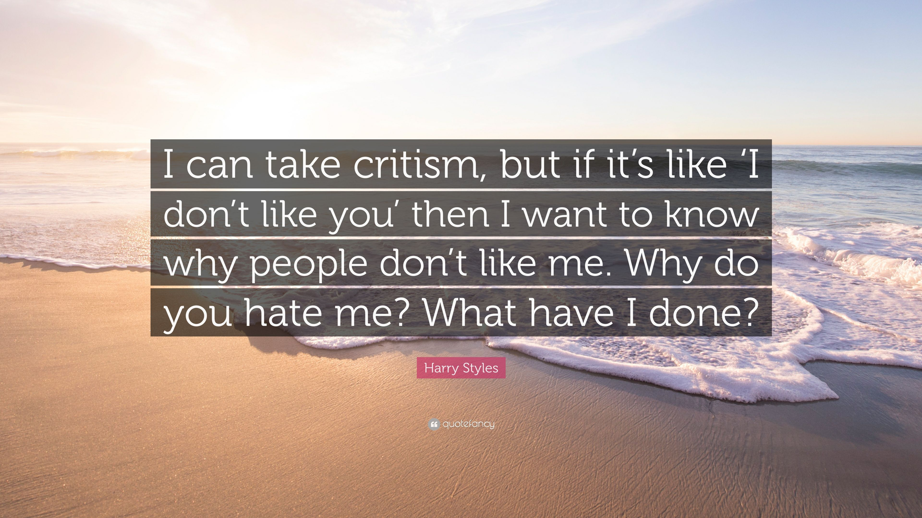 """Harry Styles Quote: """"I Can Take Critism, But If It's Like"""