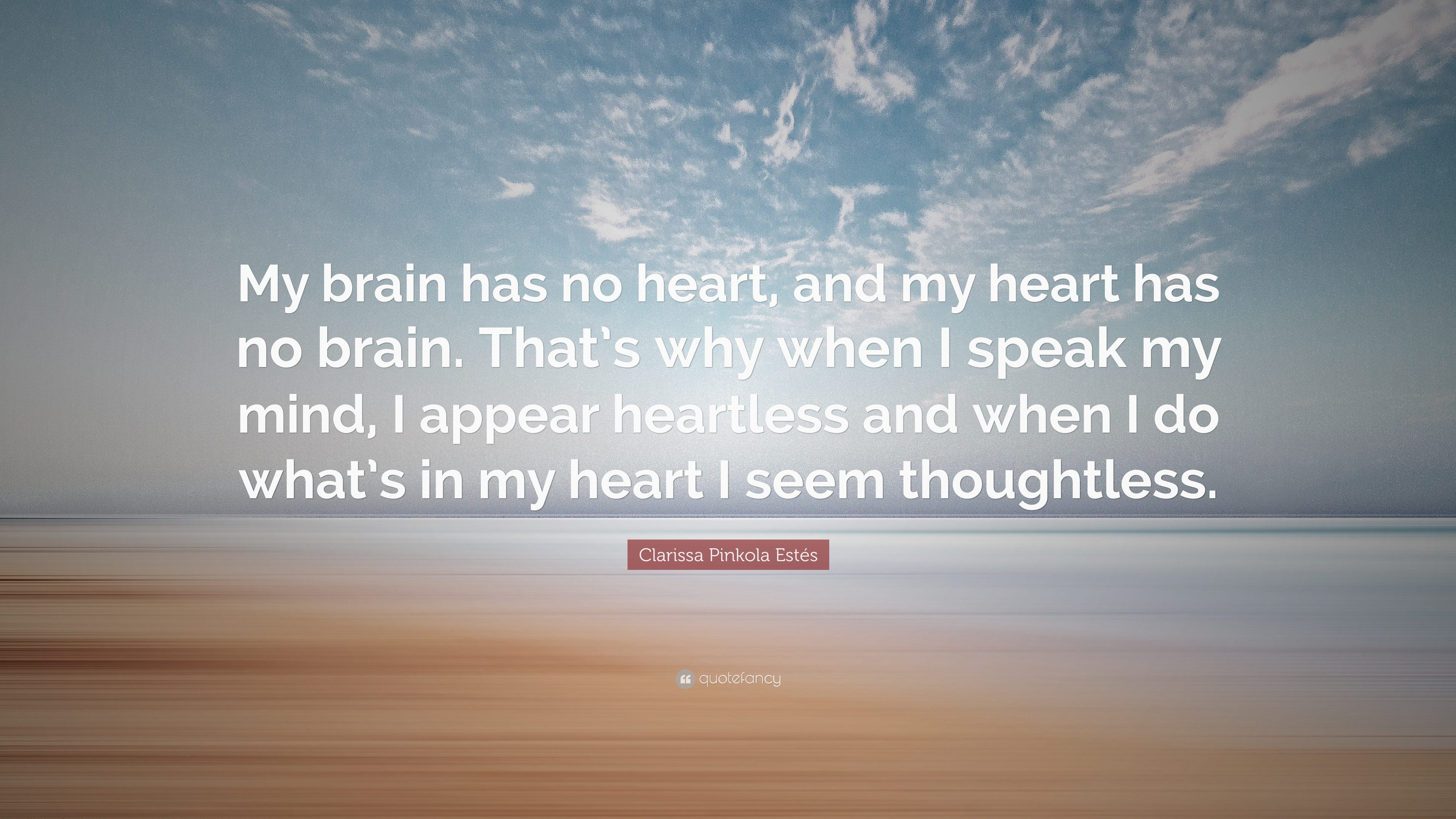 "Clarissa Pinkola Estés Quote: ""My Brain Has No Heart, And"