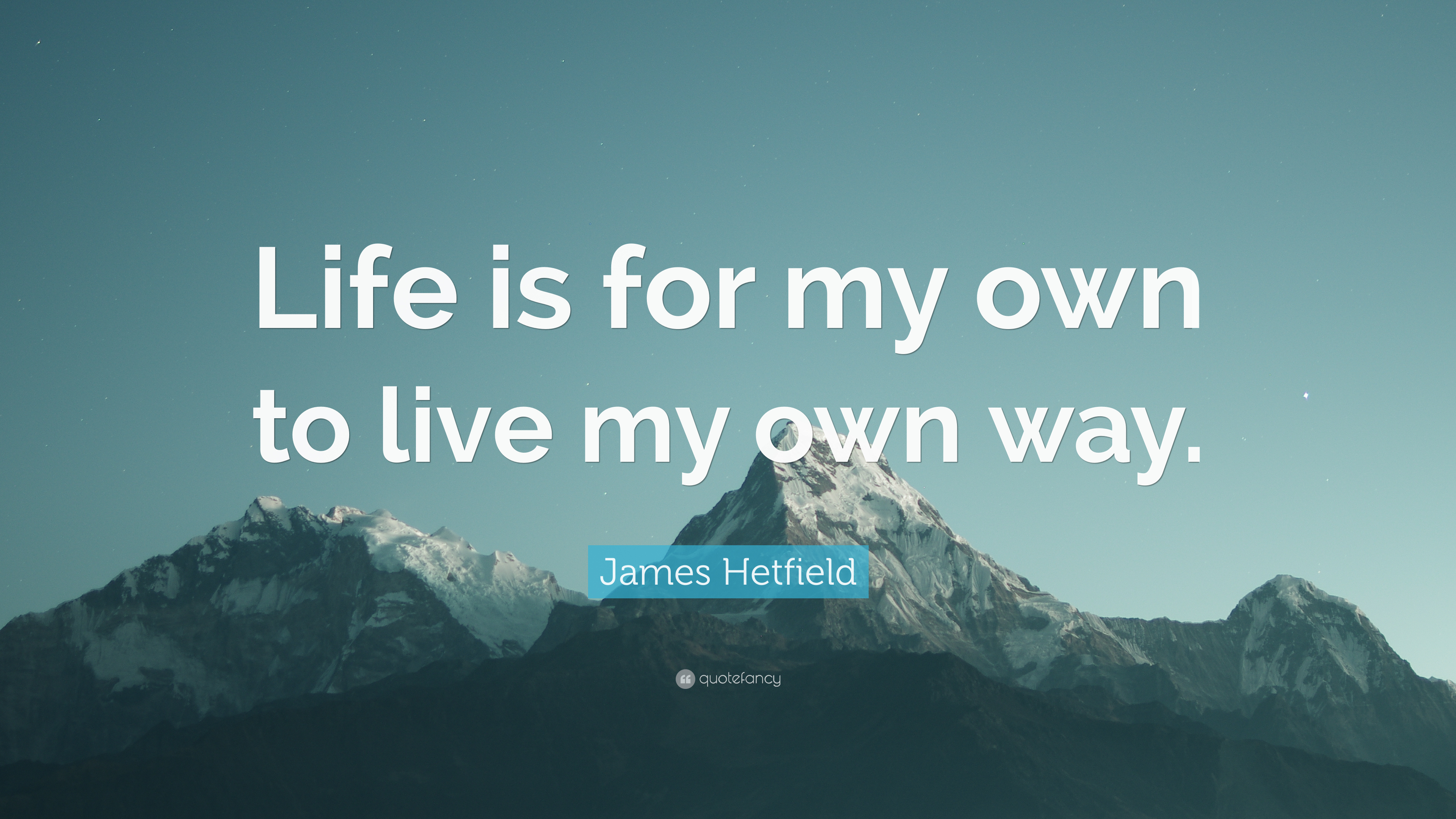 James Hetfield Quote Life Is For My Own To Live My Own Way 9