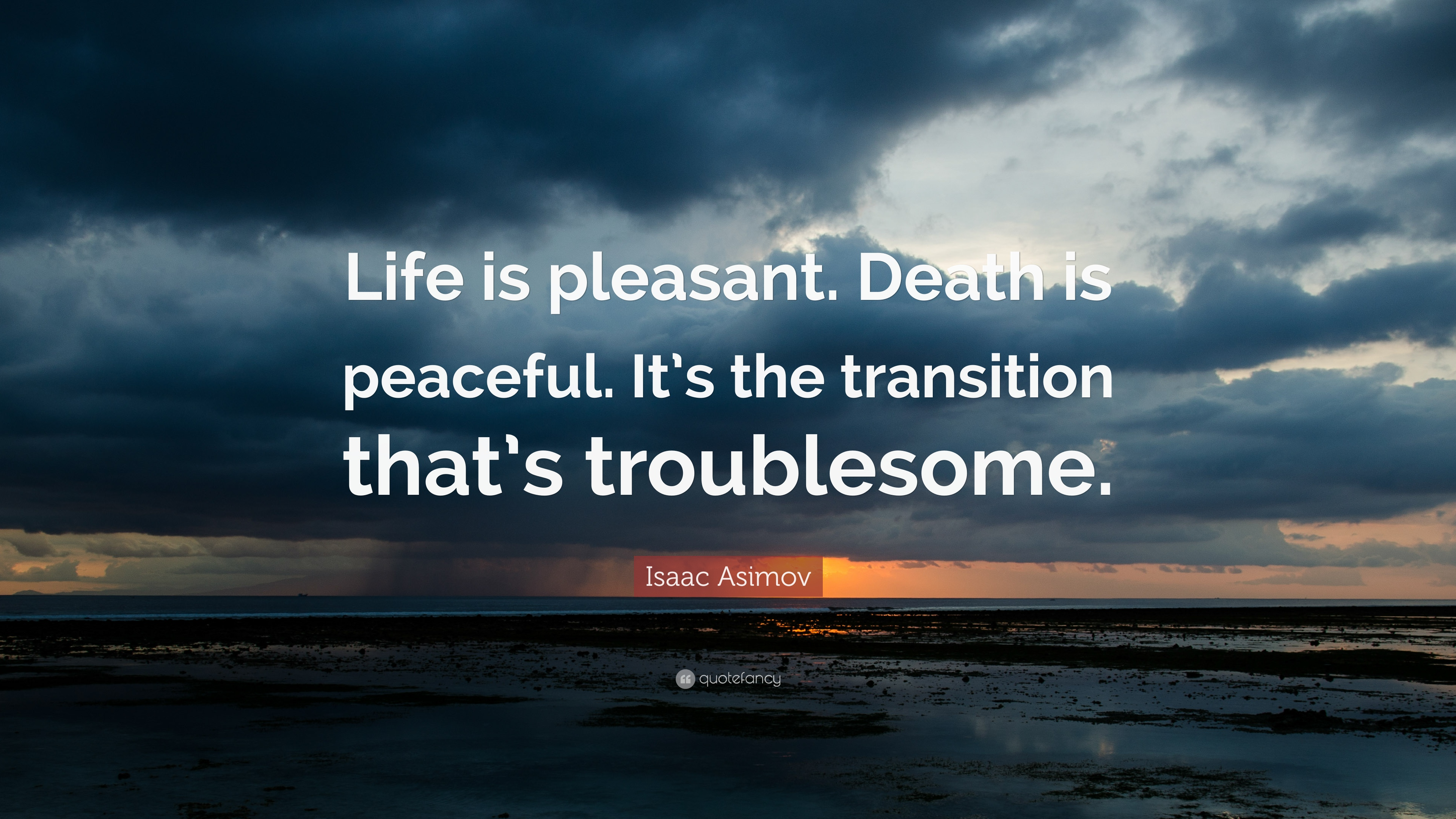 "Isaac Asimov Quote: ""Life Is Pleasant. Death Is Peaceful"