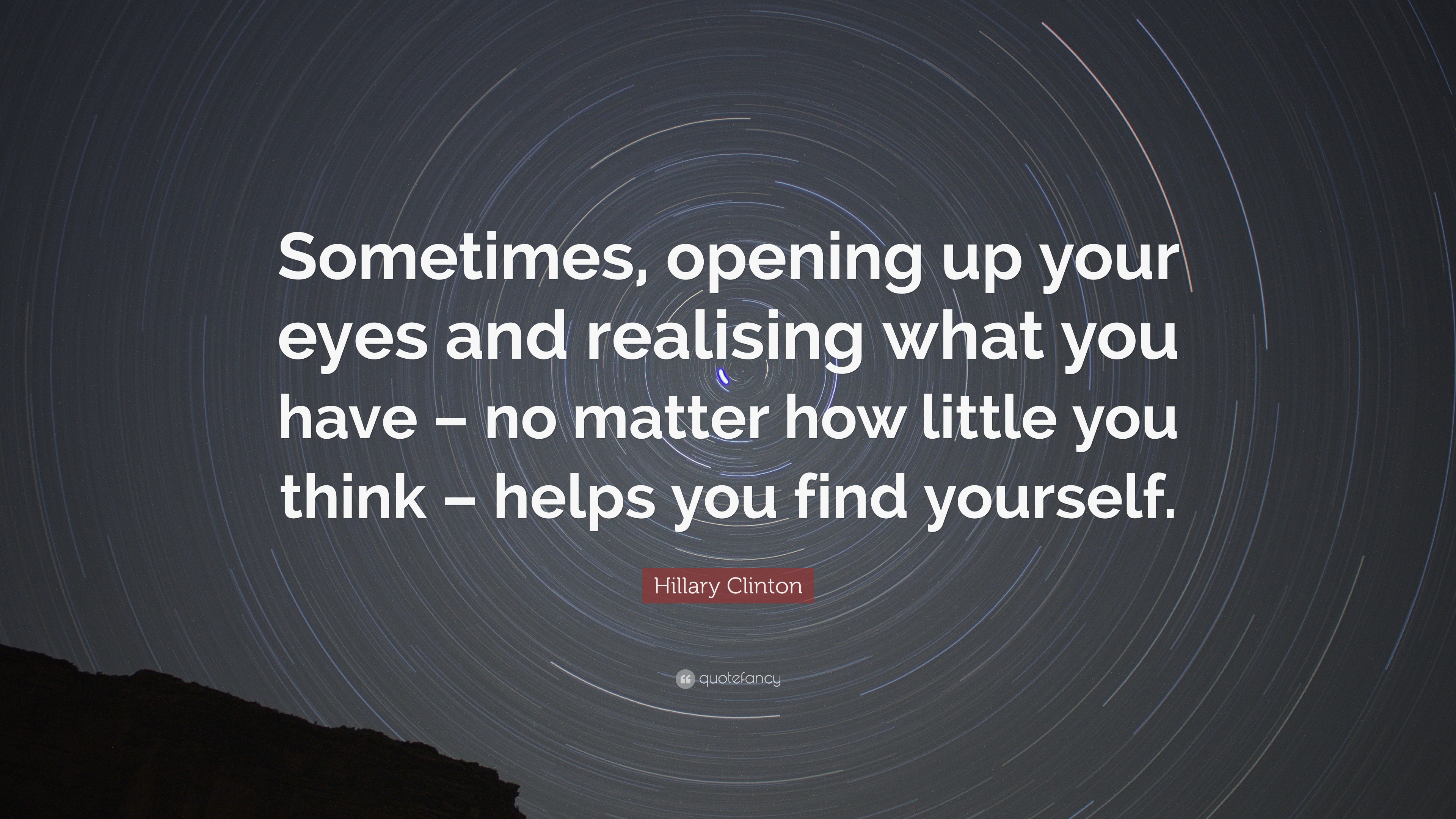 "Hillary Clinton Quote: ""Sometimes, opening up your eyes and ..."