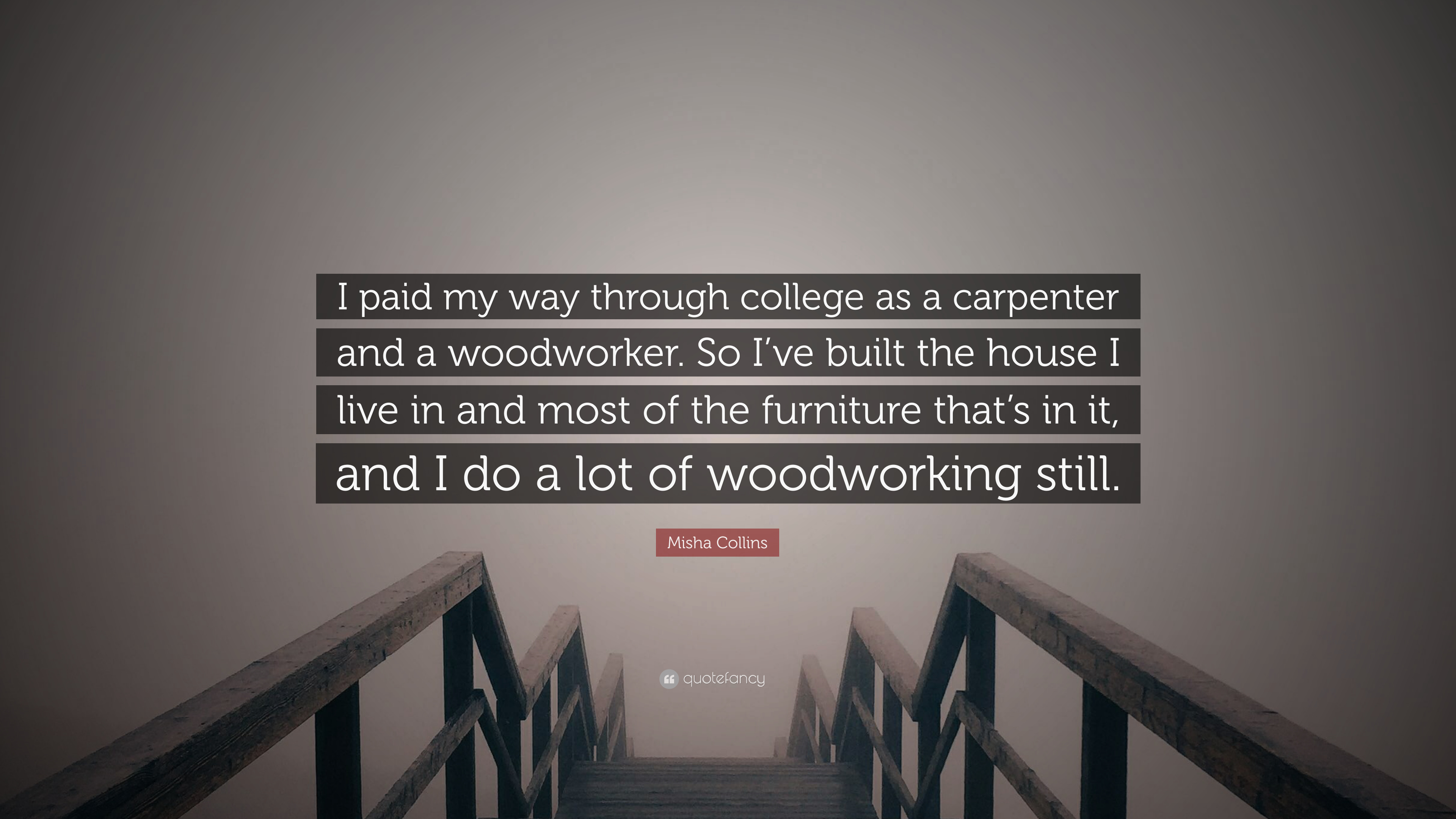 Misha Collins Quote: U201cI Paid My Way Through College As A Carpenter And A