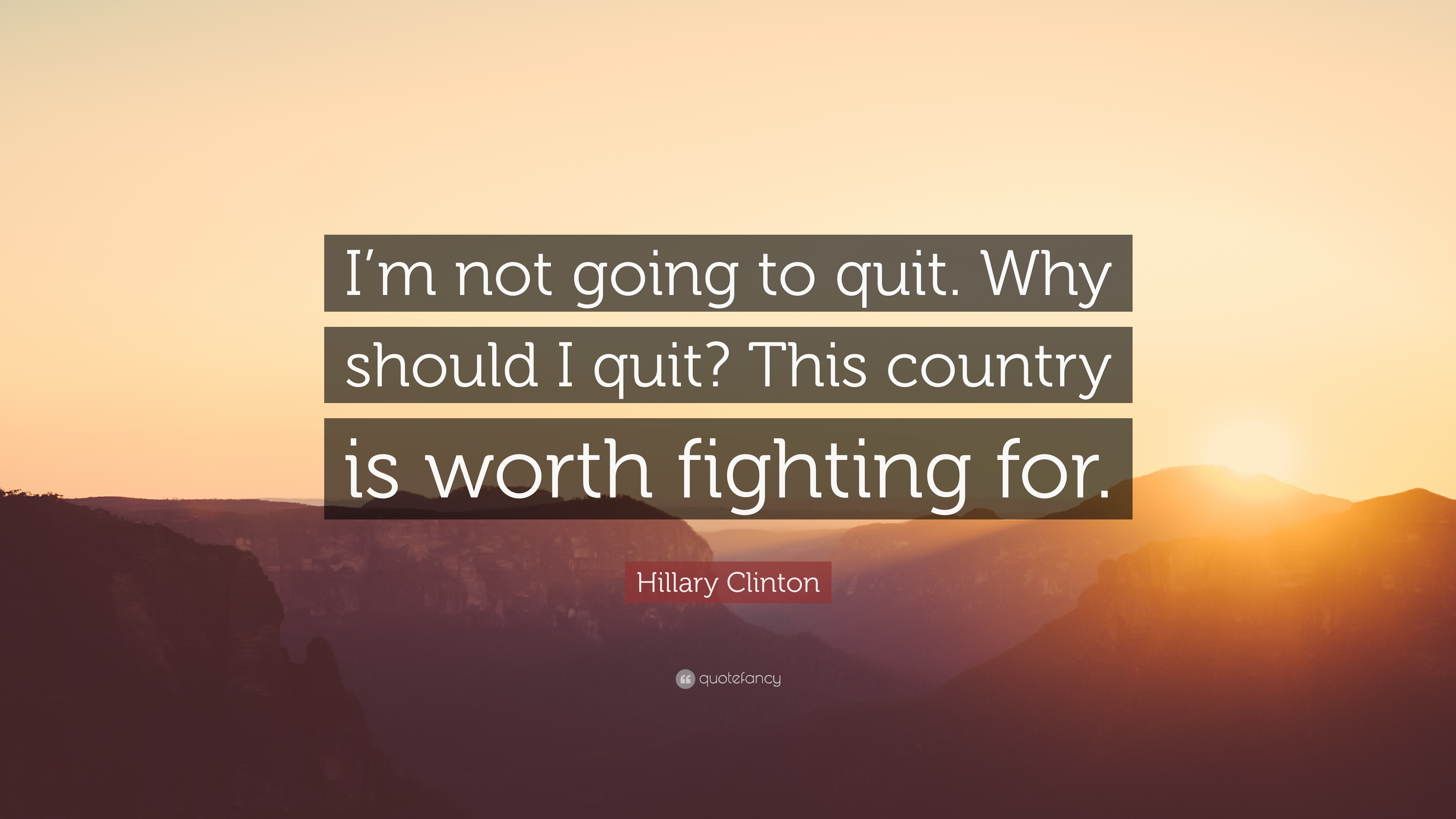Hillary Clinton Quote Im Not Going To Quit Why Should I Quit