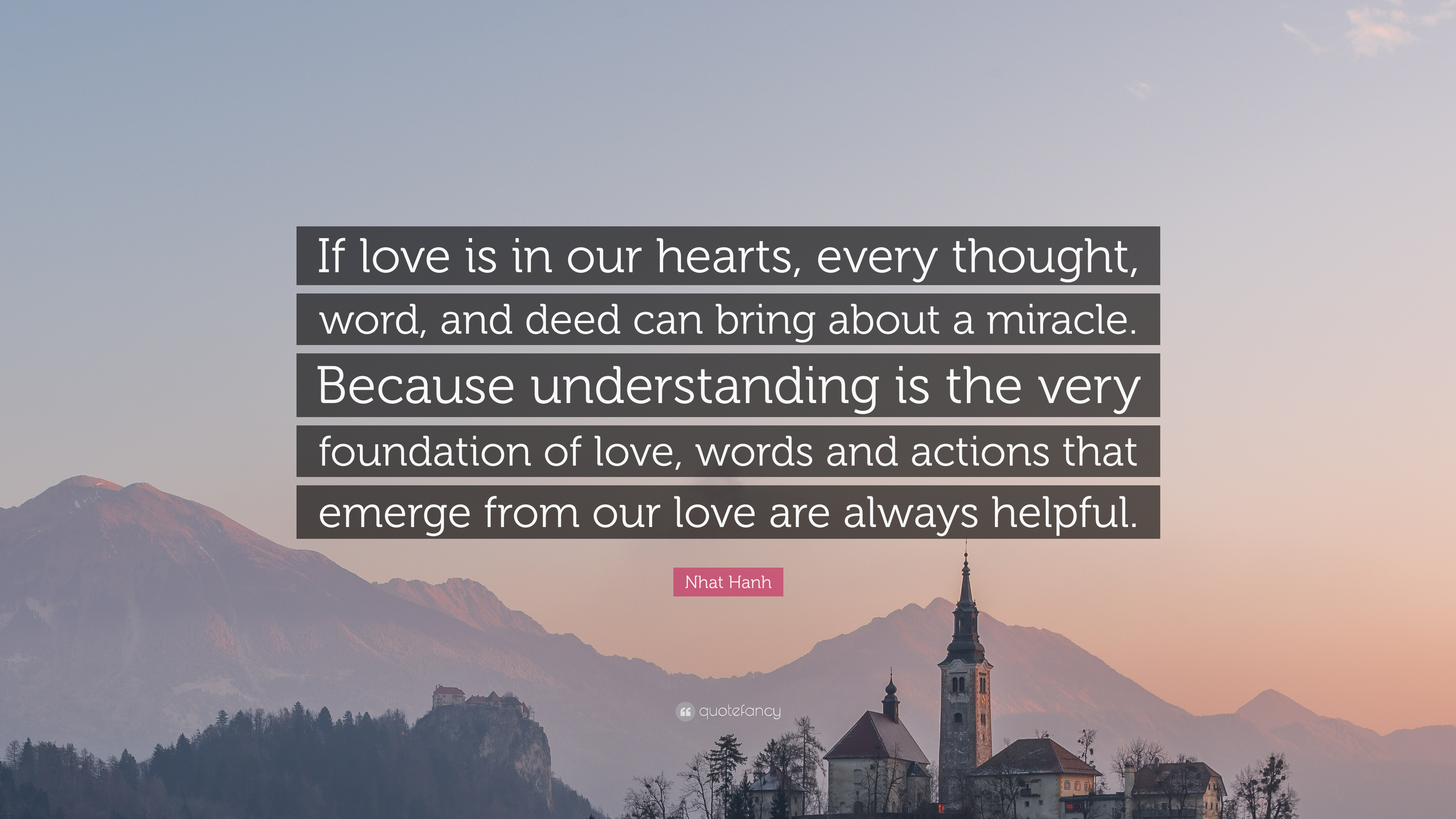 Nhat Hanh Quote If Love Is In Our Hearts Every Thought Word