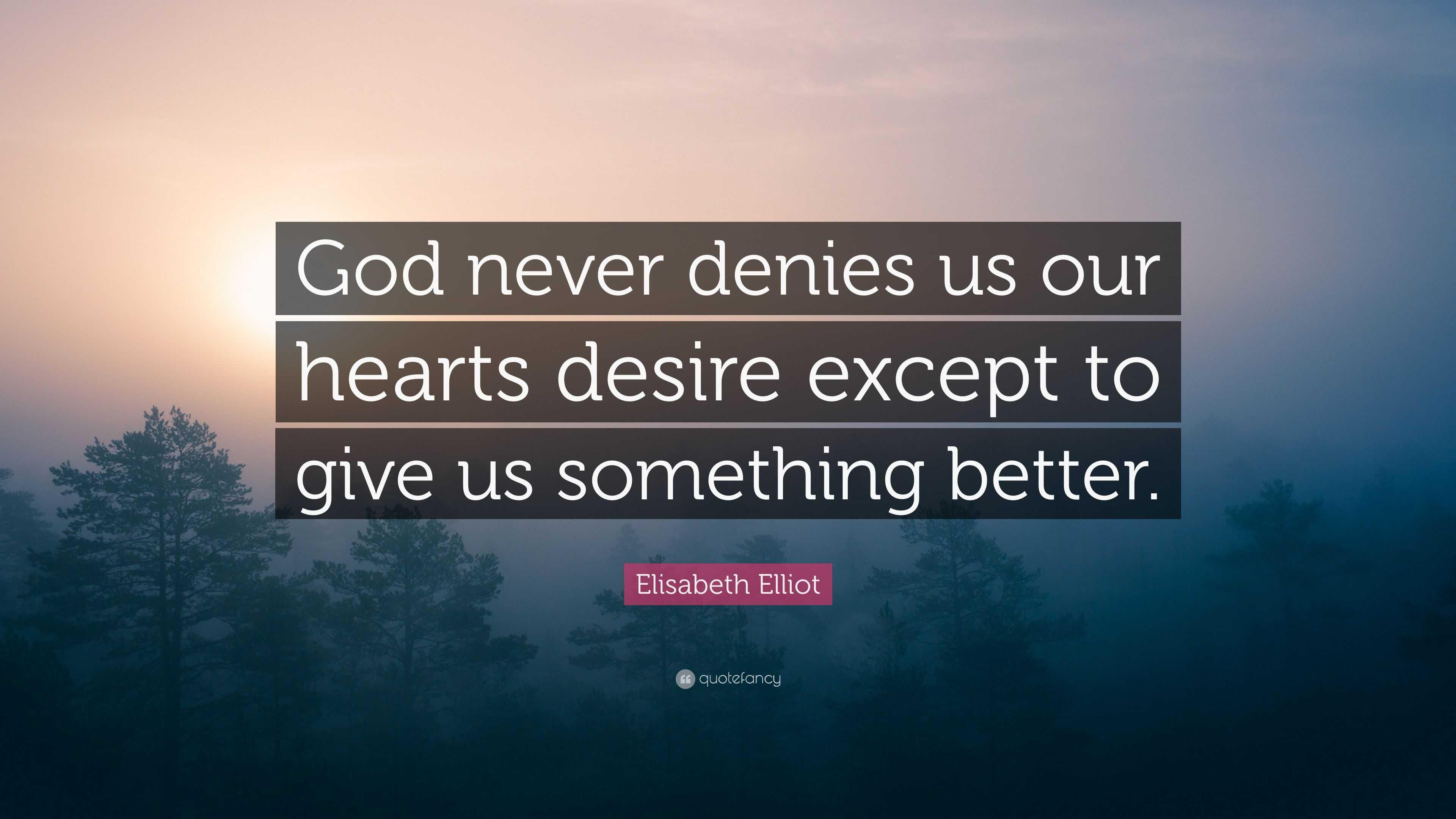 "Elisabeth Elliot Quote: ""God Never Denies Us Our Hearts"