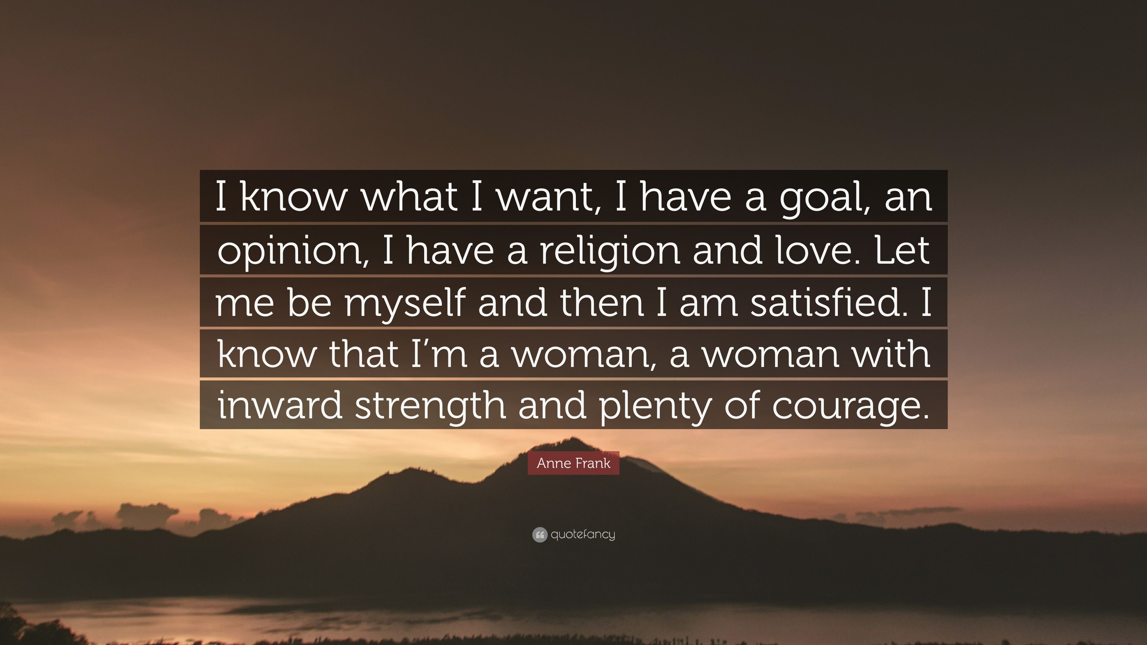 """Anne Frank Quote: """"I Know What I Want, I Have A Goal, An"""