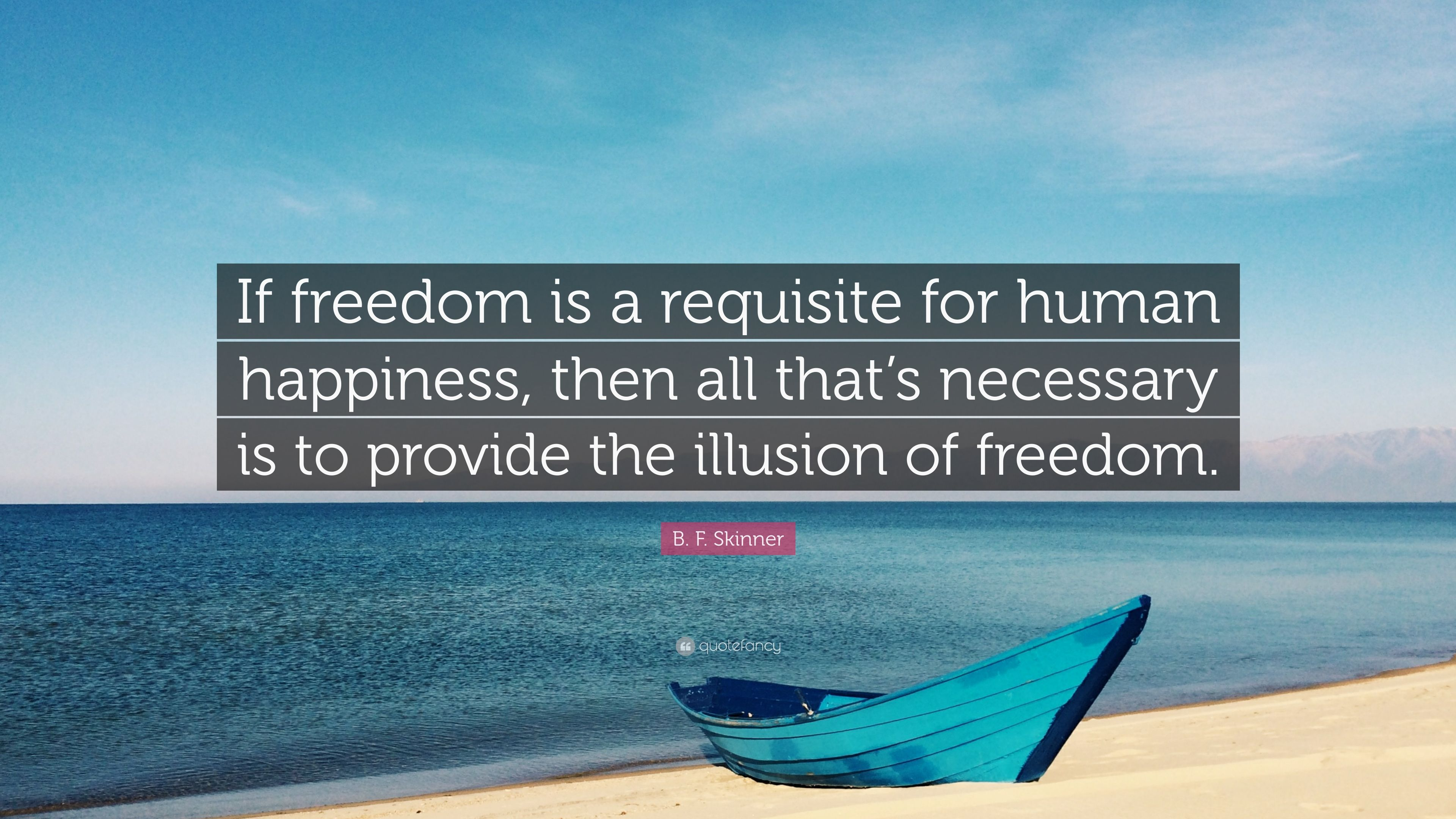 "B. F. Skinner Quote: ""If Freedom Is A Requisite For Human"