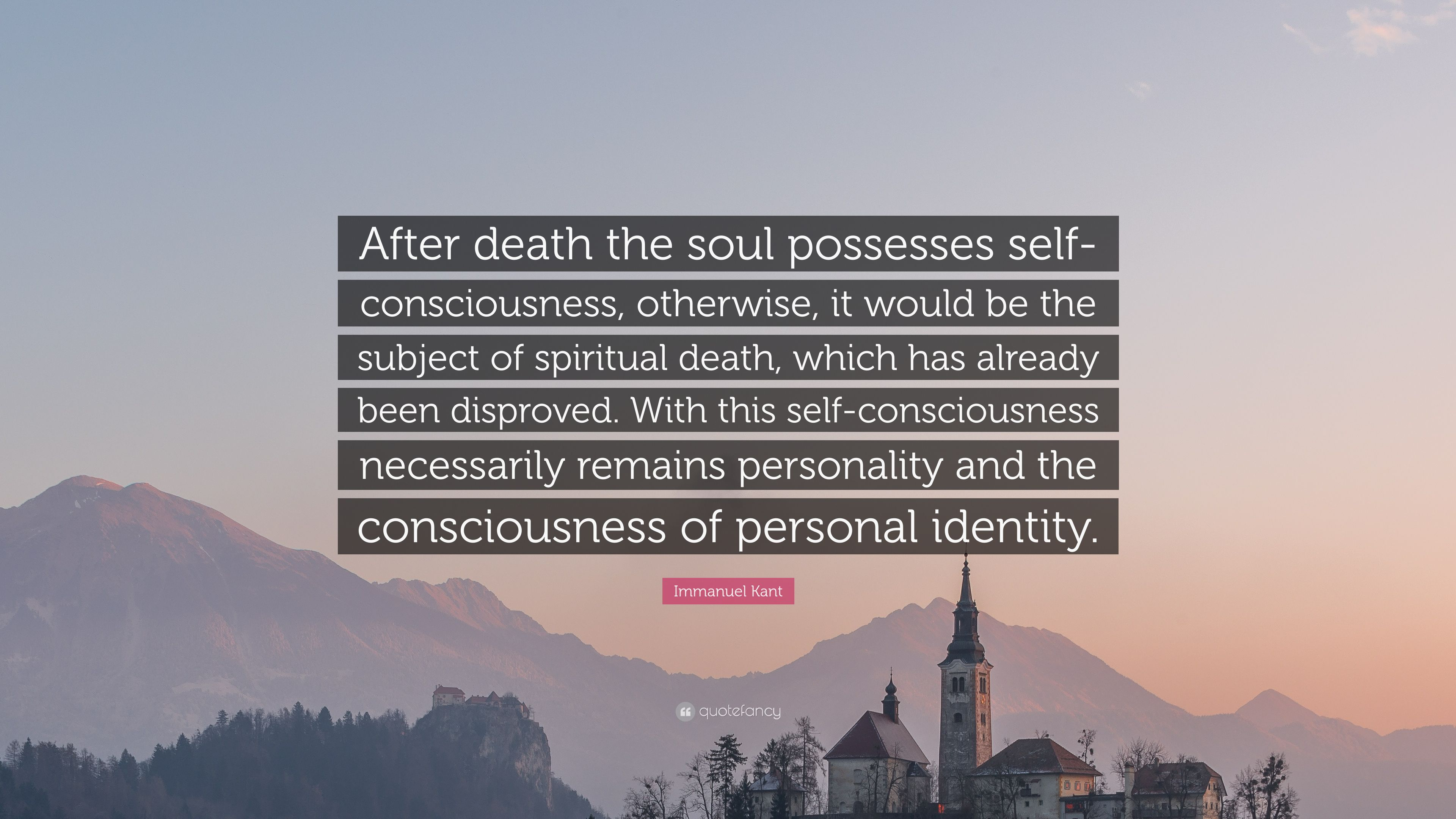 "Immanuel Kant Quote: ""After death the soul possesses self ..."