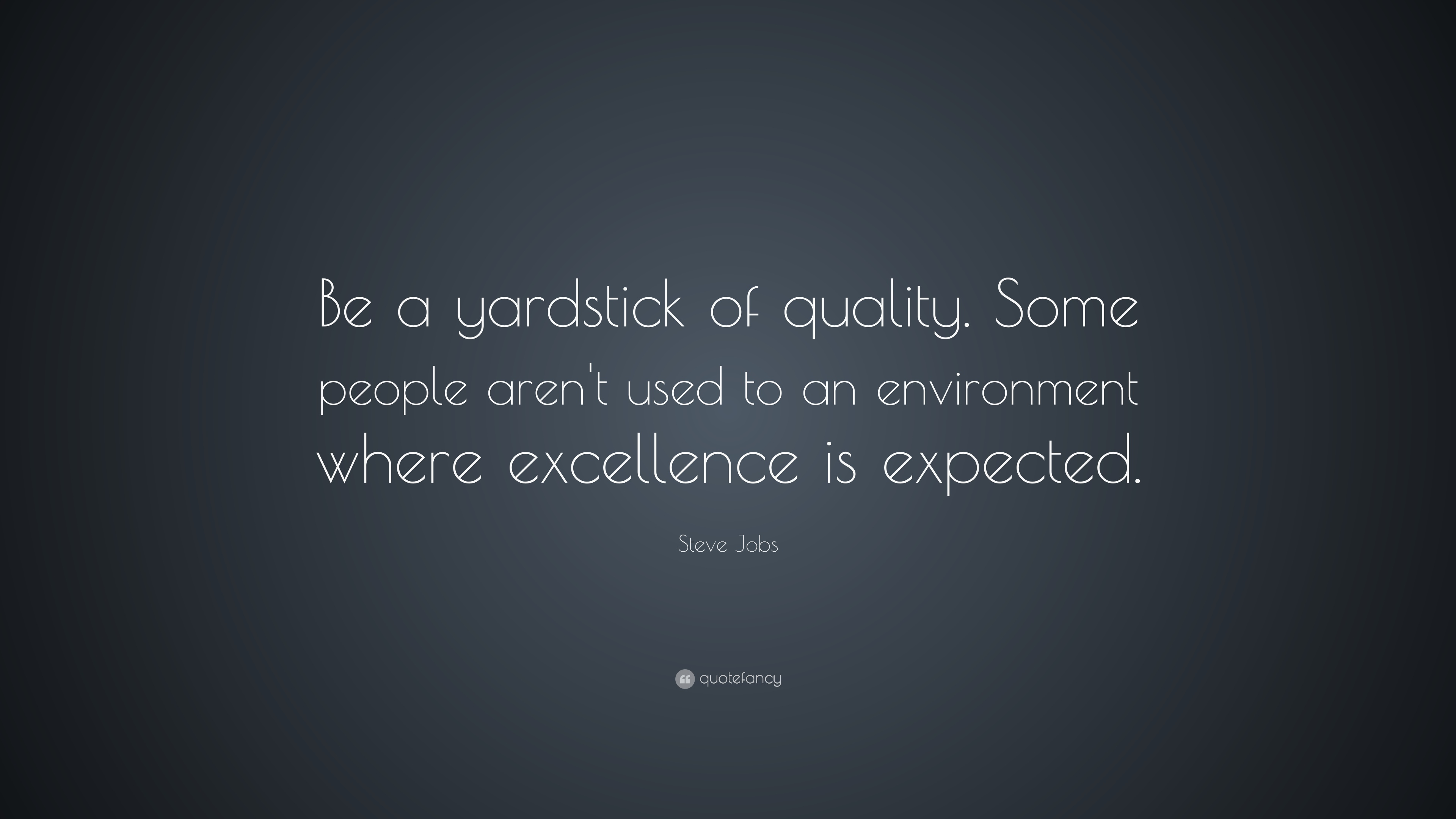 Steve Jobs Quote Be A Yardstick Of Quality Some People Arent