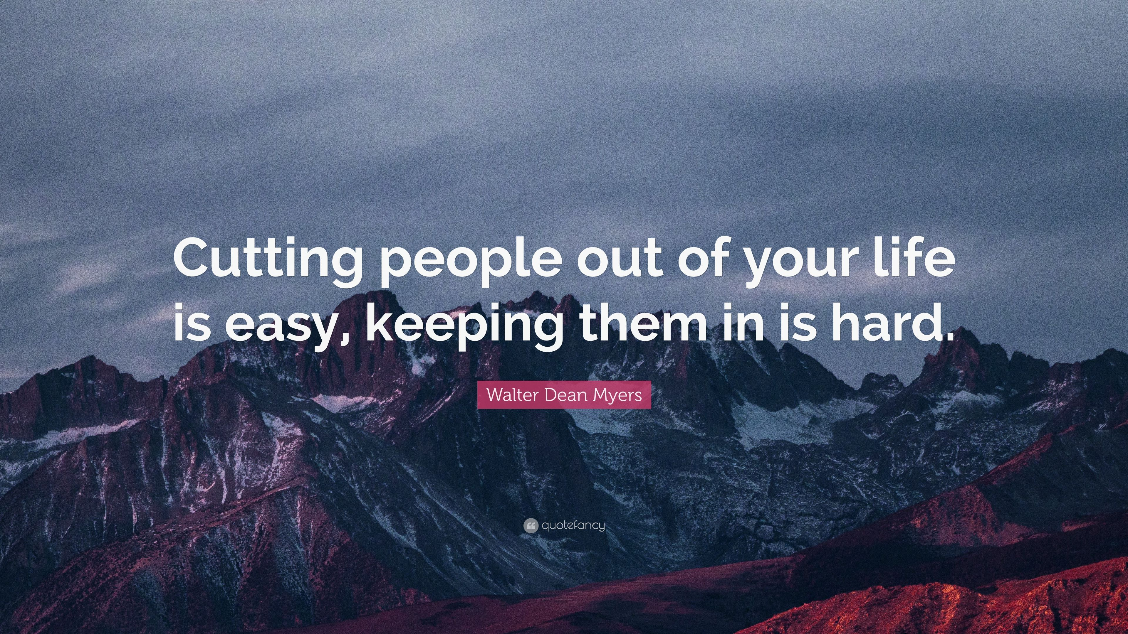 """Walter Dean Myers Quote: """"Cutting people out of your life is"""