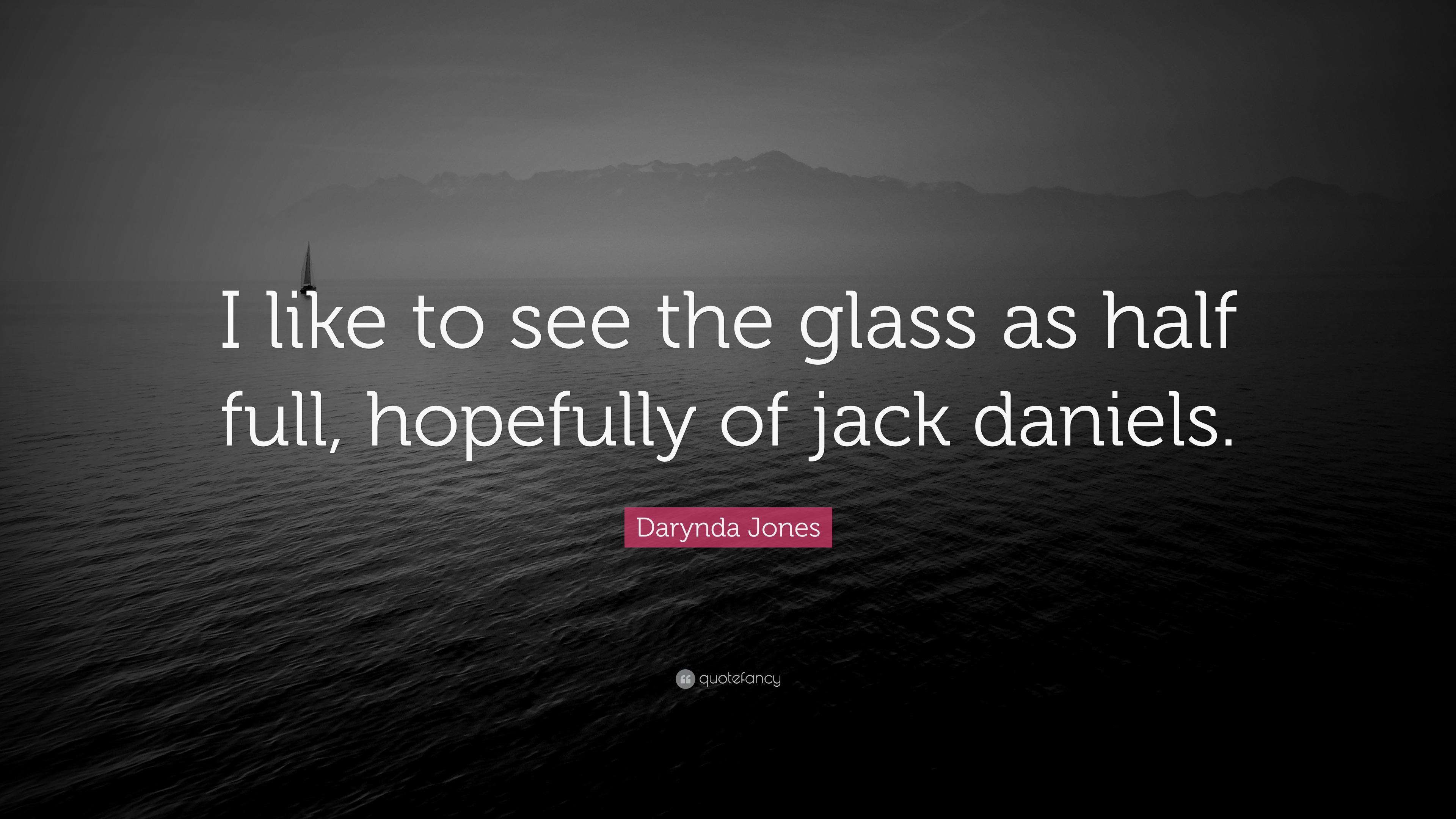 "Darynda Jones Quote: ""I like to see the glass as half full ..."