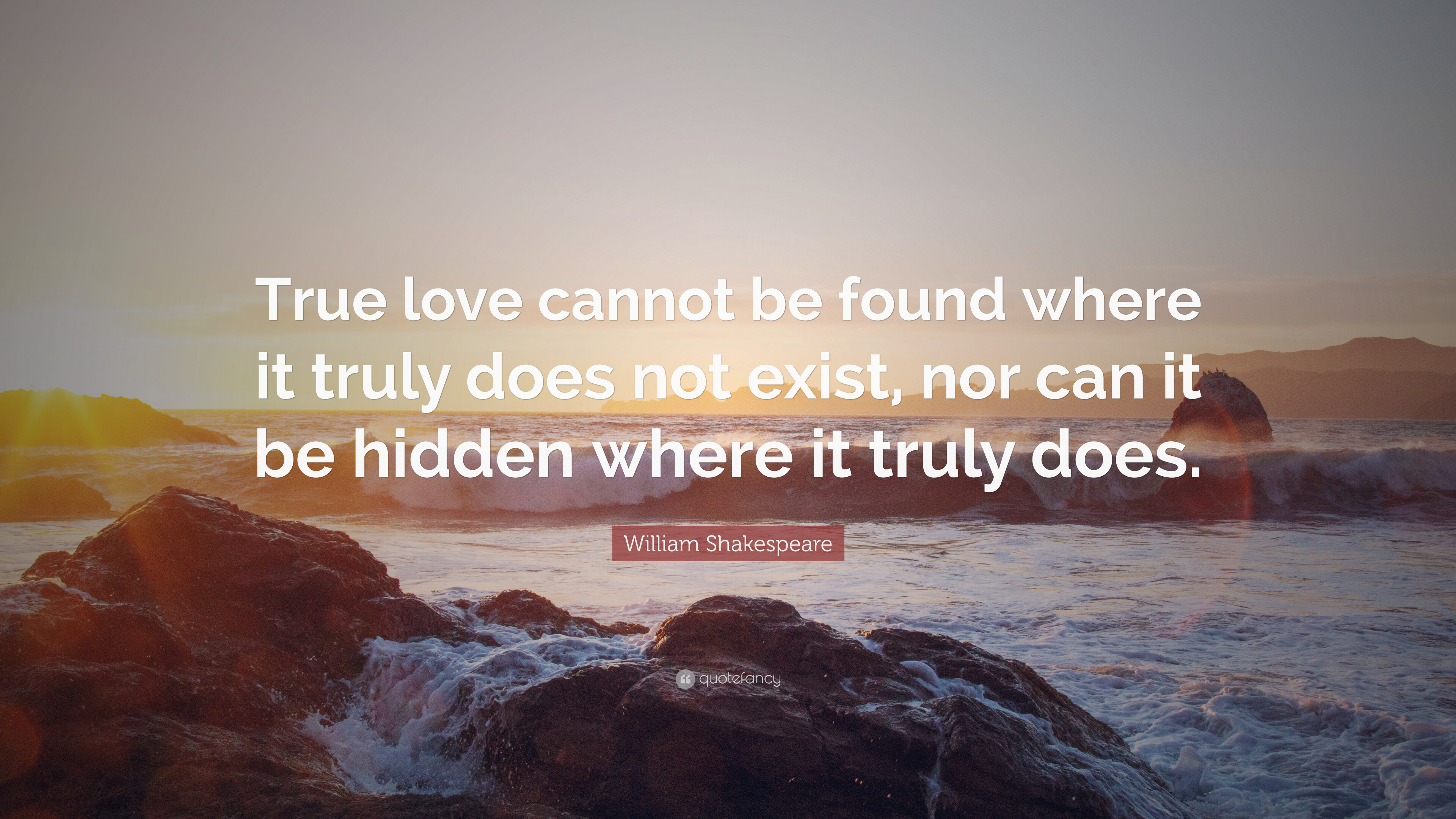 William Shakespeare Quote True Love Cannot Be Found Where It Truly