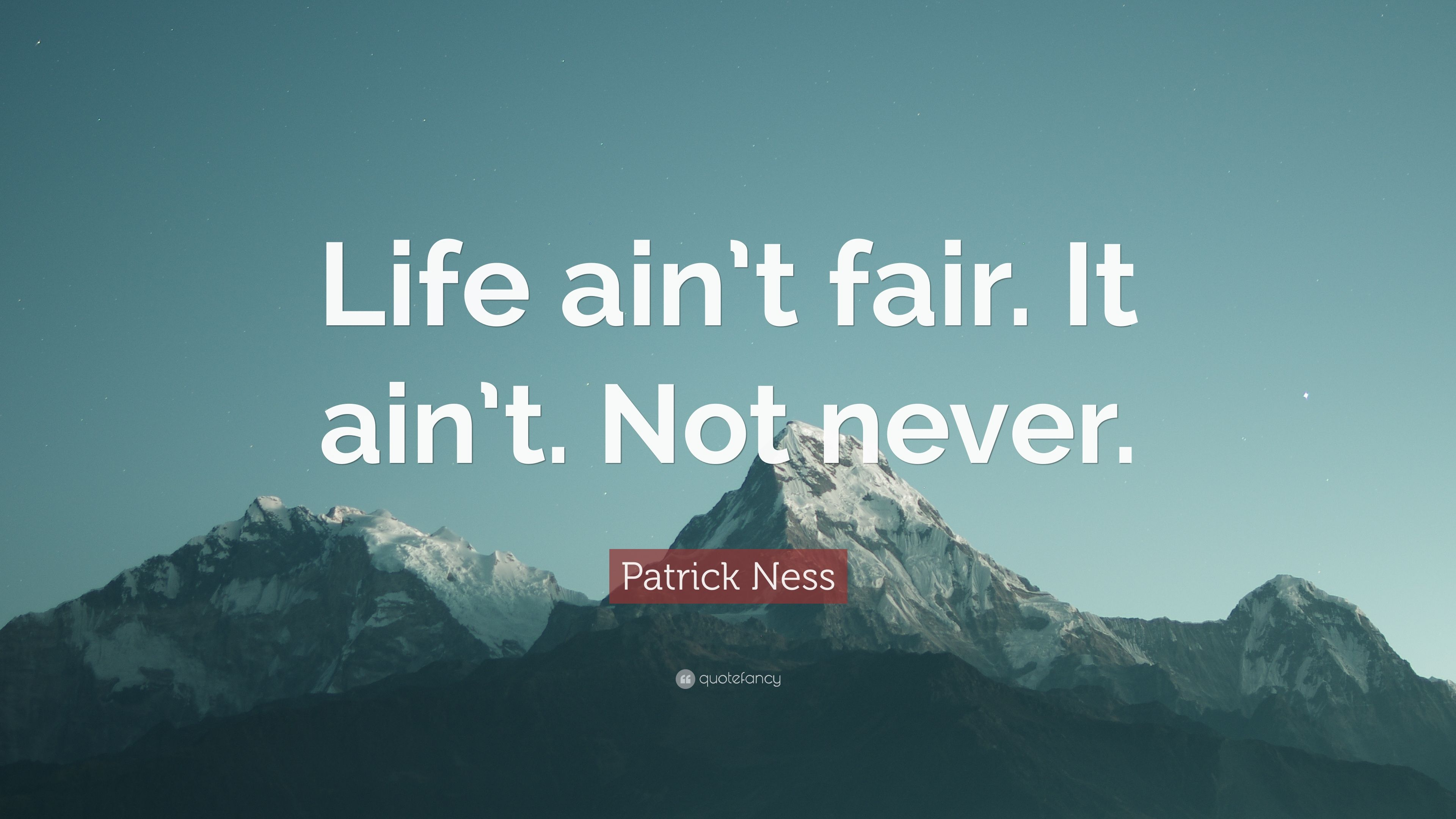 "Patrick Ness Quote: ""Life ain\'t fair. It ain\'t. Not never ..."