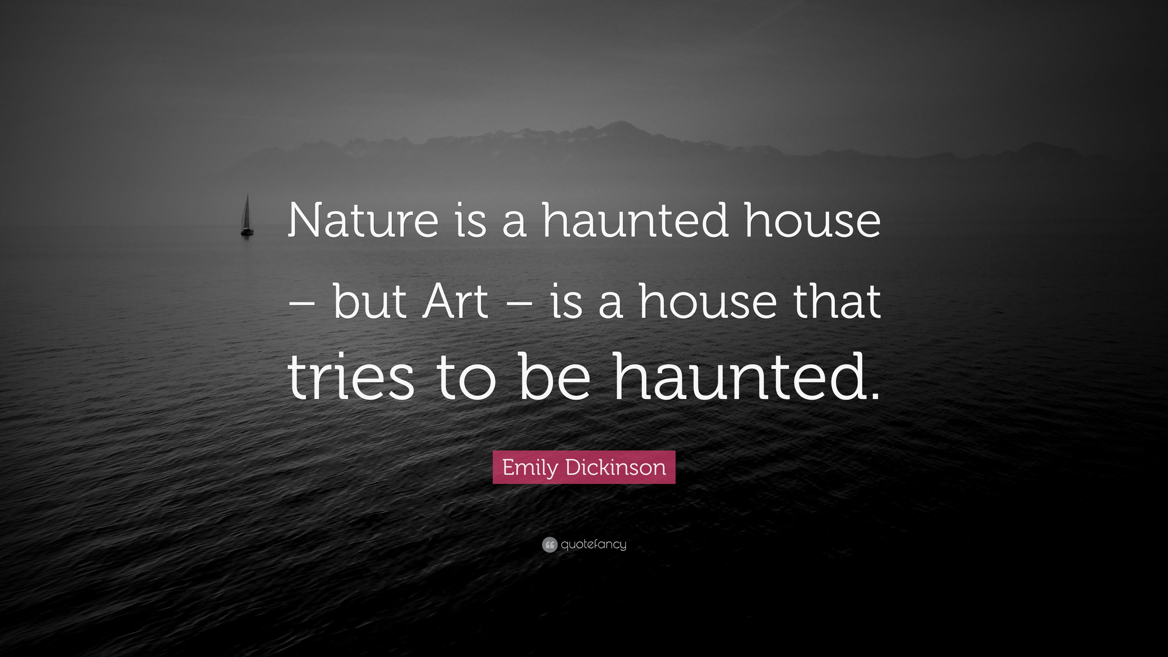 "Quotes About Haunted Houses: Emily Dickinson Quote: ""Nature Is A Haunted House"