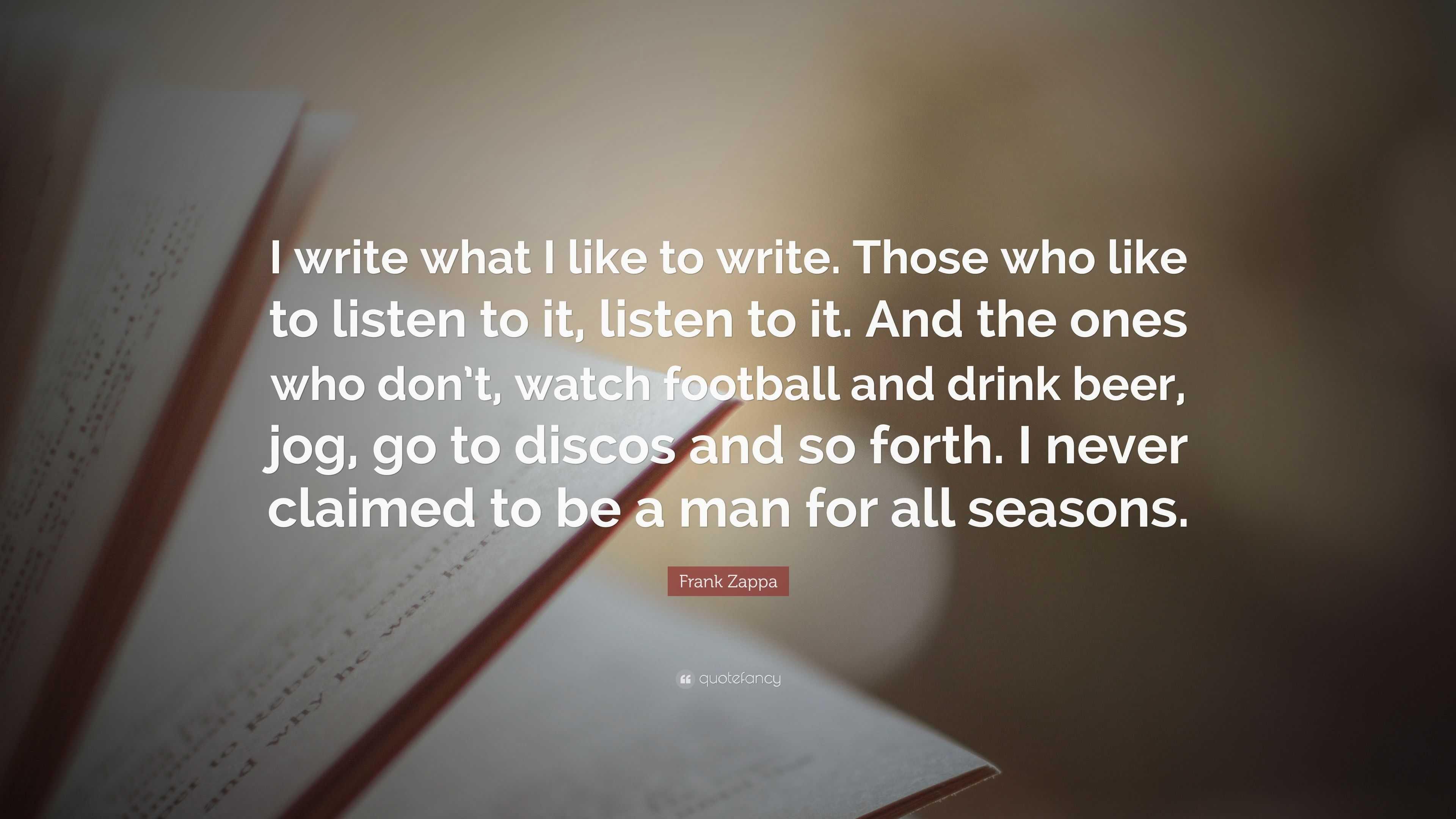 Frank Zappa Quote I Write What I Like To Write Those Who Like To