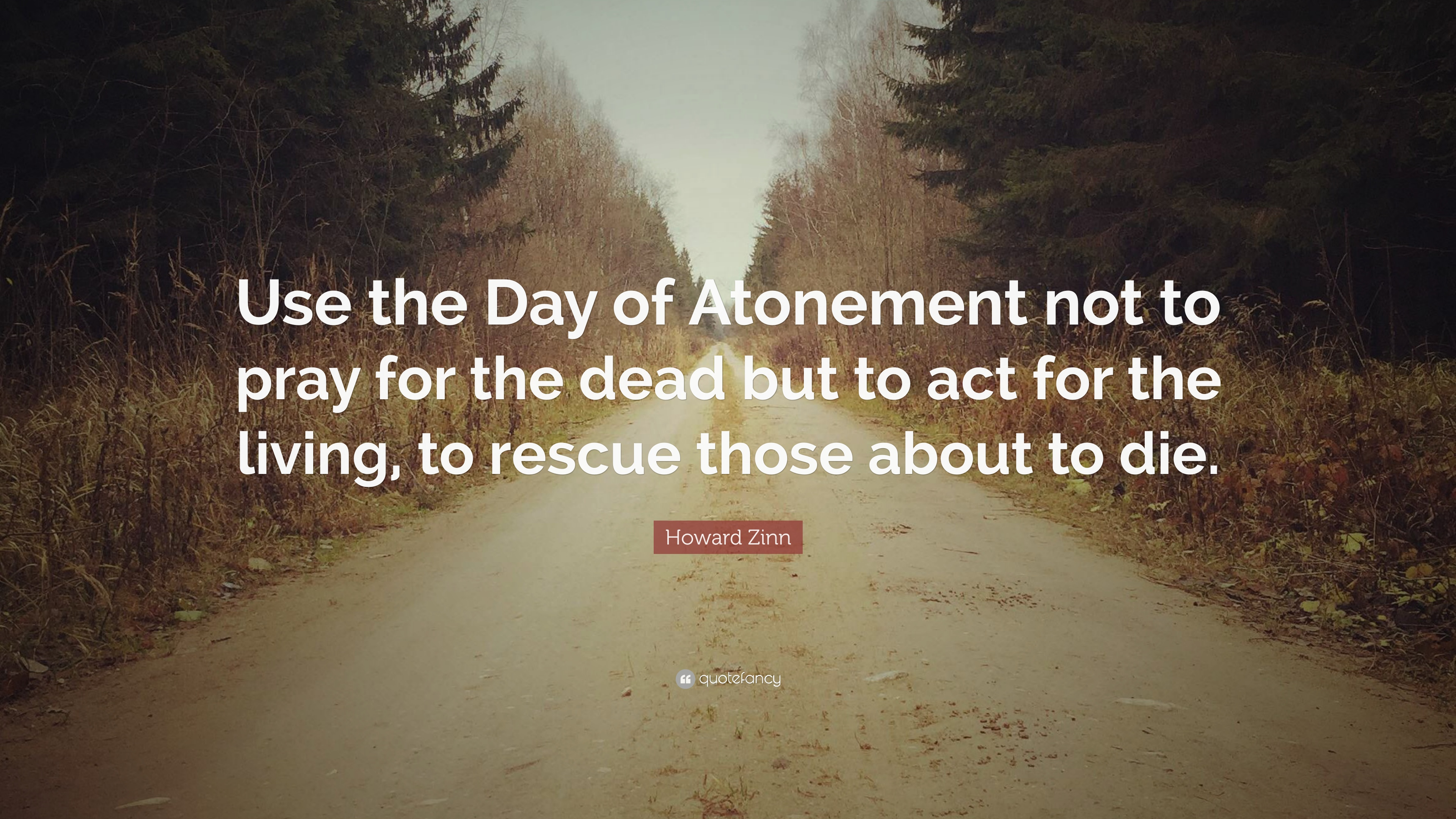"""Day Of The Dead Quotes Howard Zinn Quote: """"Use the Day of Atonement not to pray for the  Day Of The Dead Quotes"""