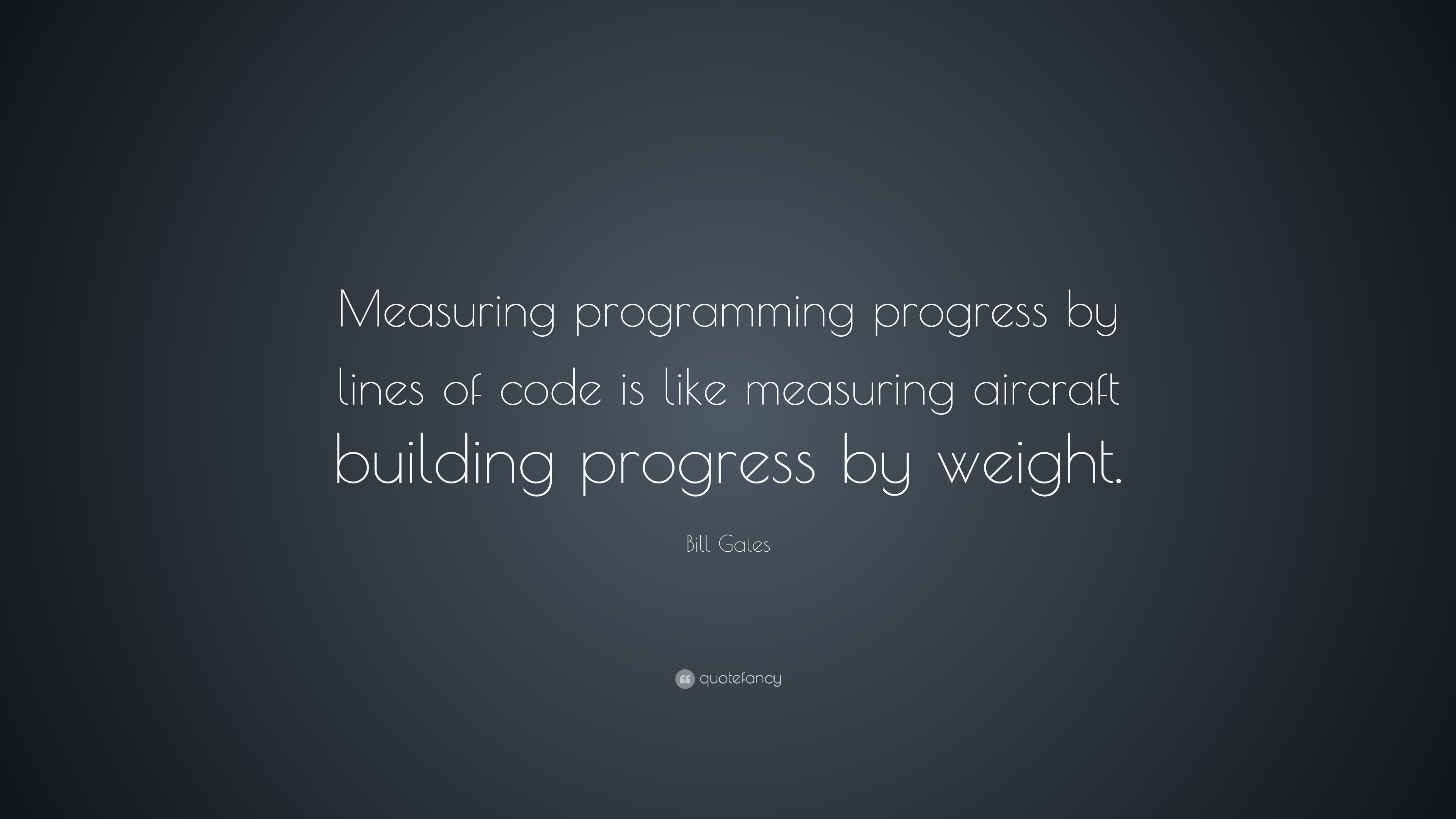 Bill Gates Measuring Programming Progress By Lines Of Code Is Like Mea...