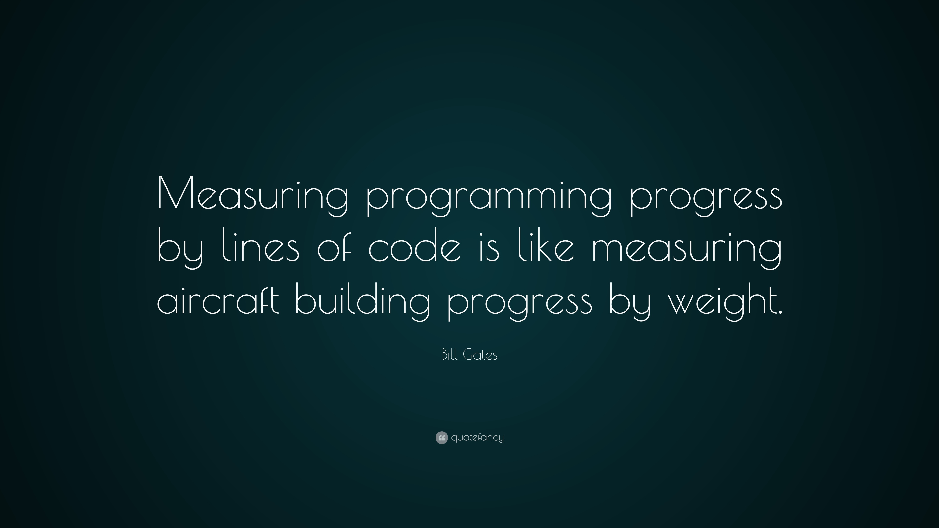 """Measuring programming progress by lines of code is like measuring aircraft building progress by weight"""