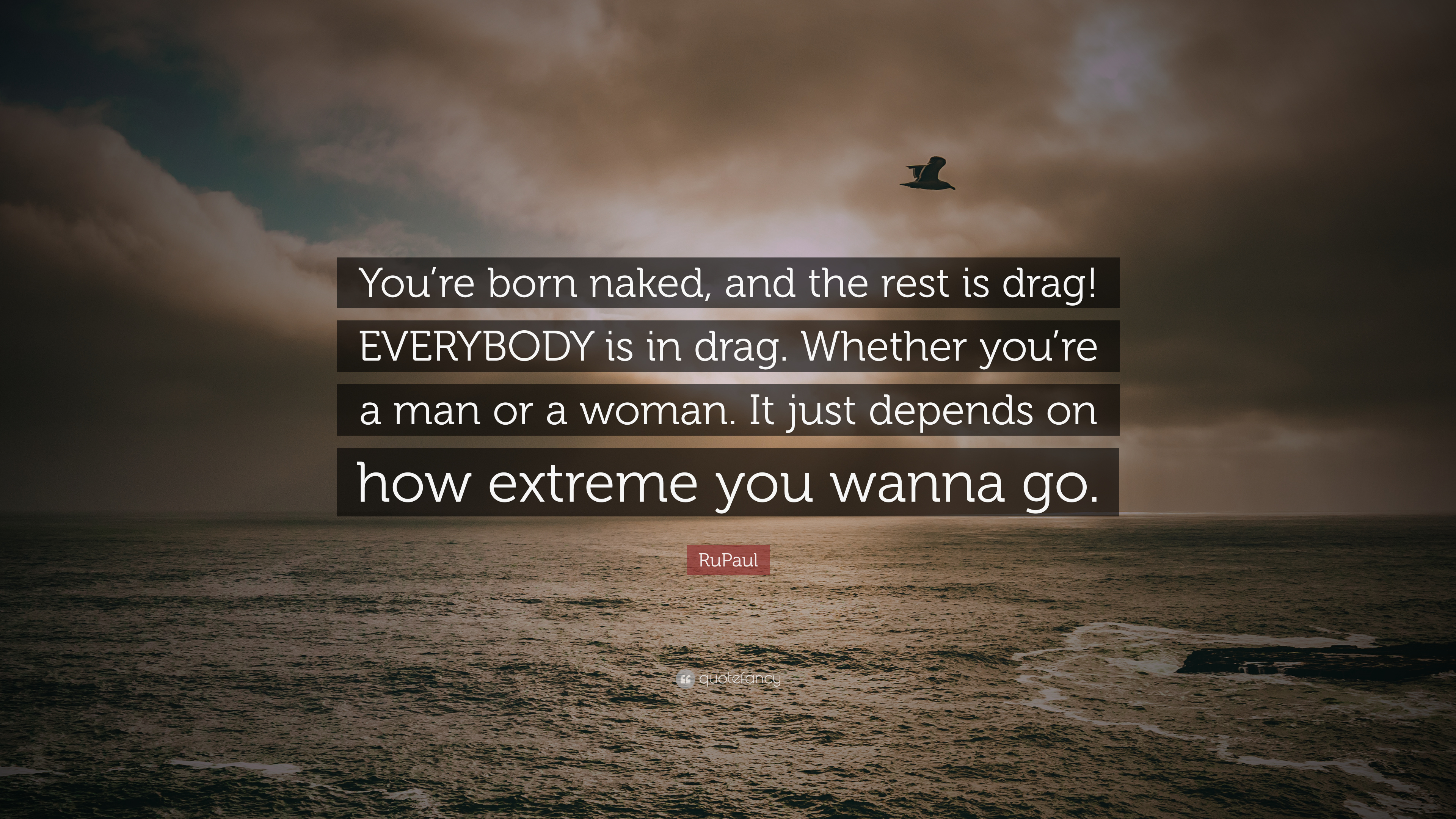RuPaul Quote: Were born naked, and the rest is drag