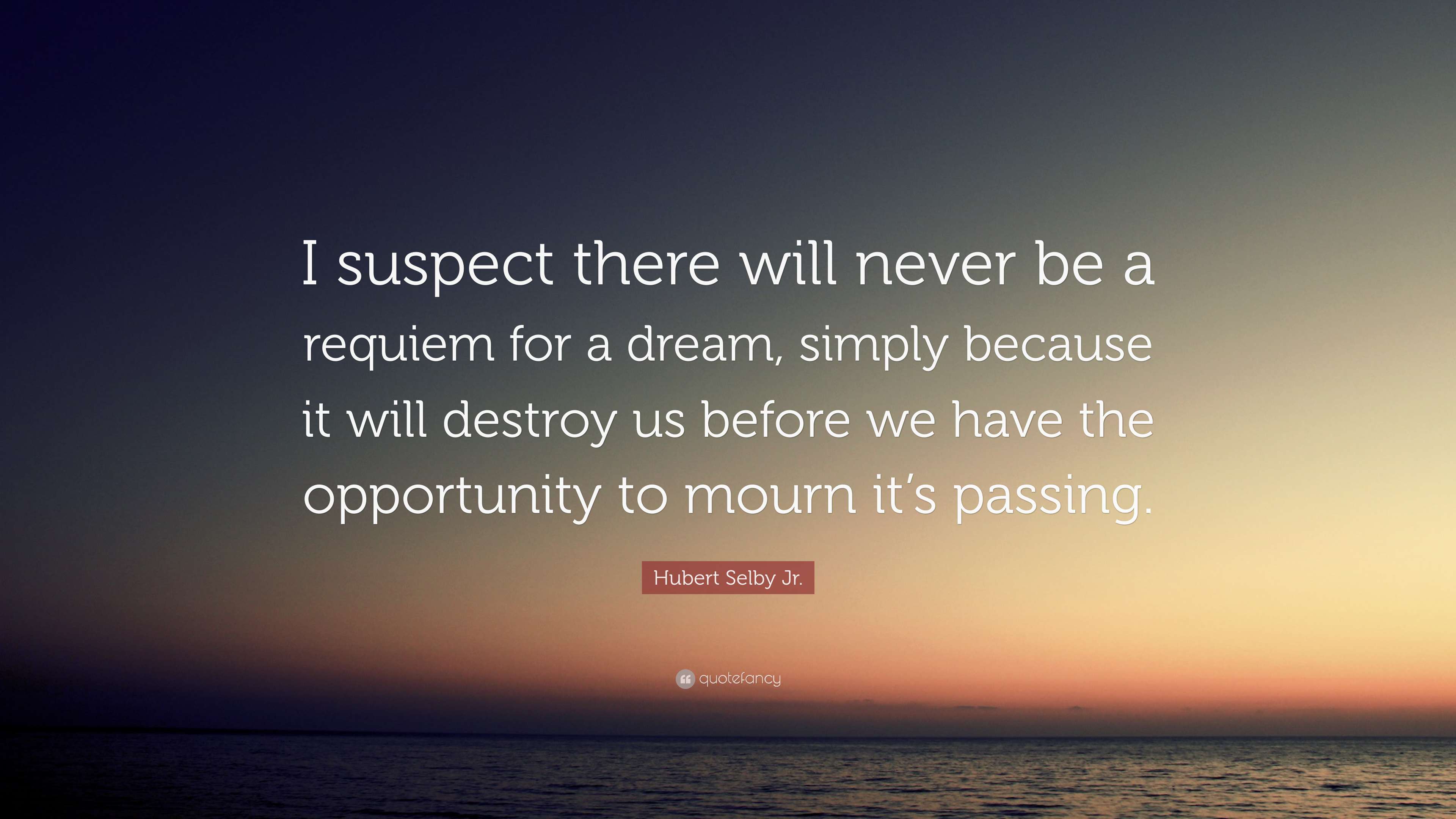 "Hubert Selby Jr Quotes: Hubert Selby Jr. Quote: ""I Suspect There Will Never Be A"