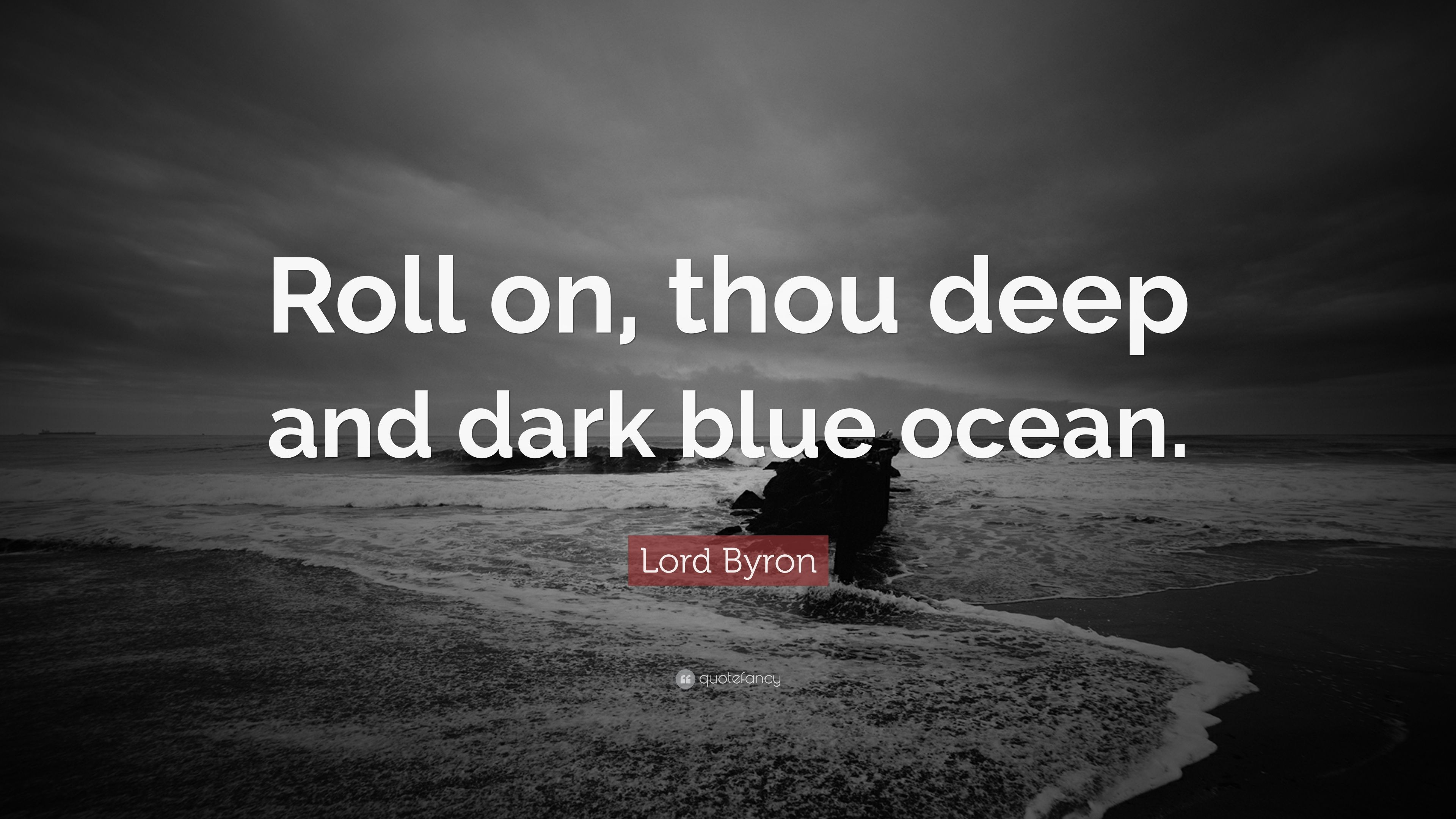 Lord Byron Quote Roll On Thou Deep And Dark Blue Ocean 9