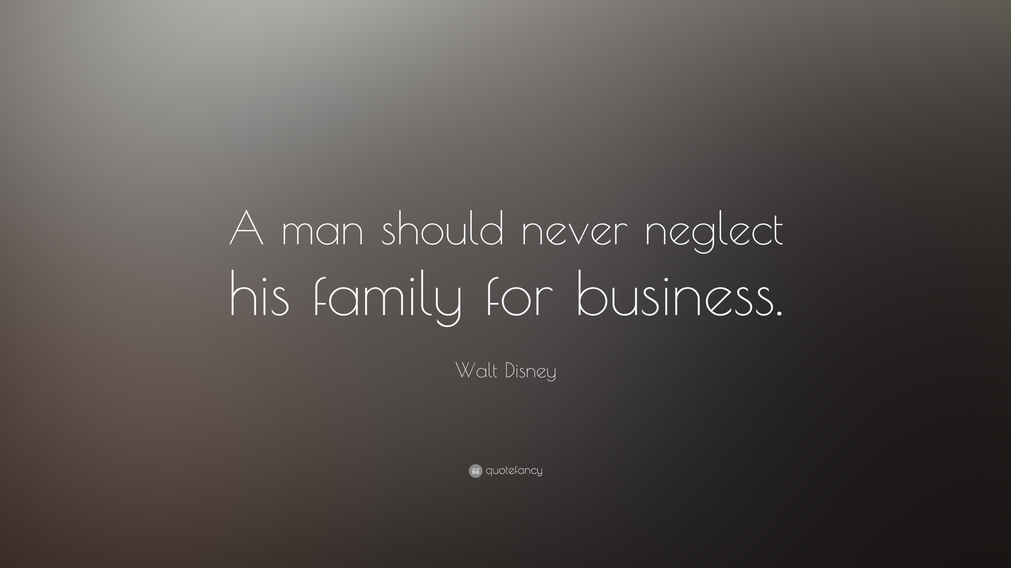 Walt Disney Quote A Man Should Never Neglect His Family For