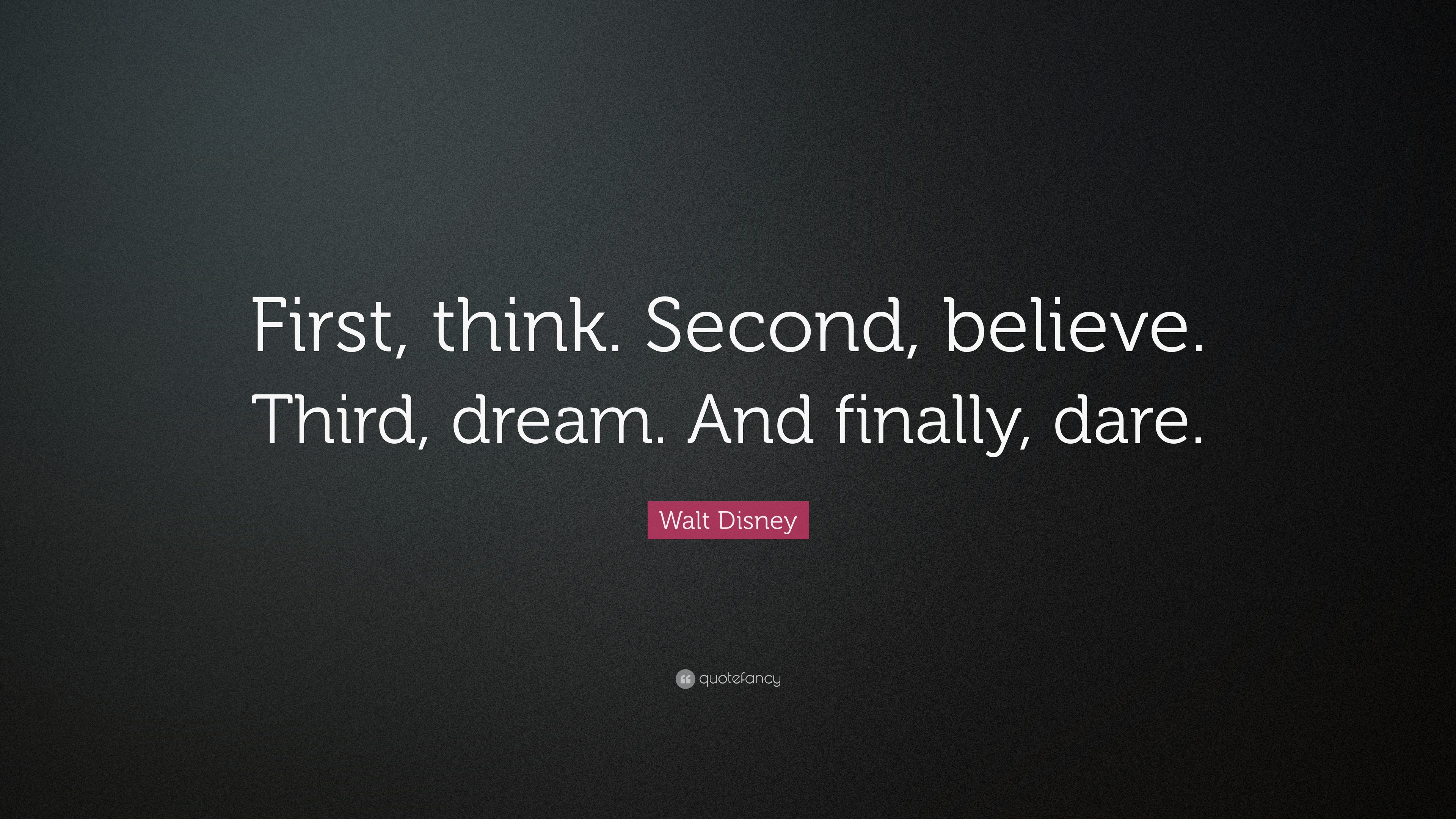 "Dream Quotes Walt Disney Quote ""First Thinksecond Believethird Dream"