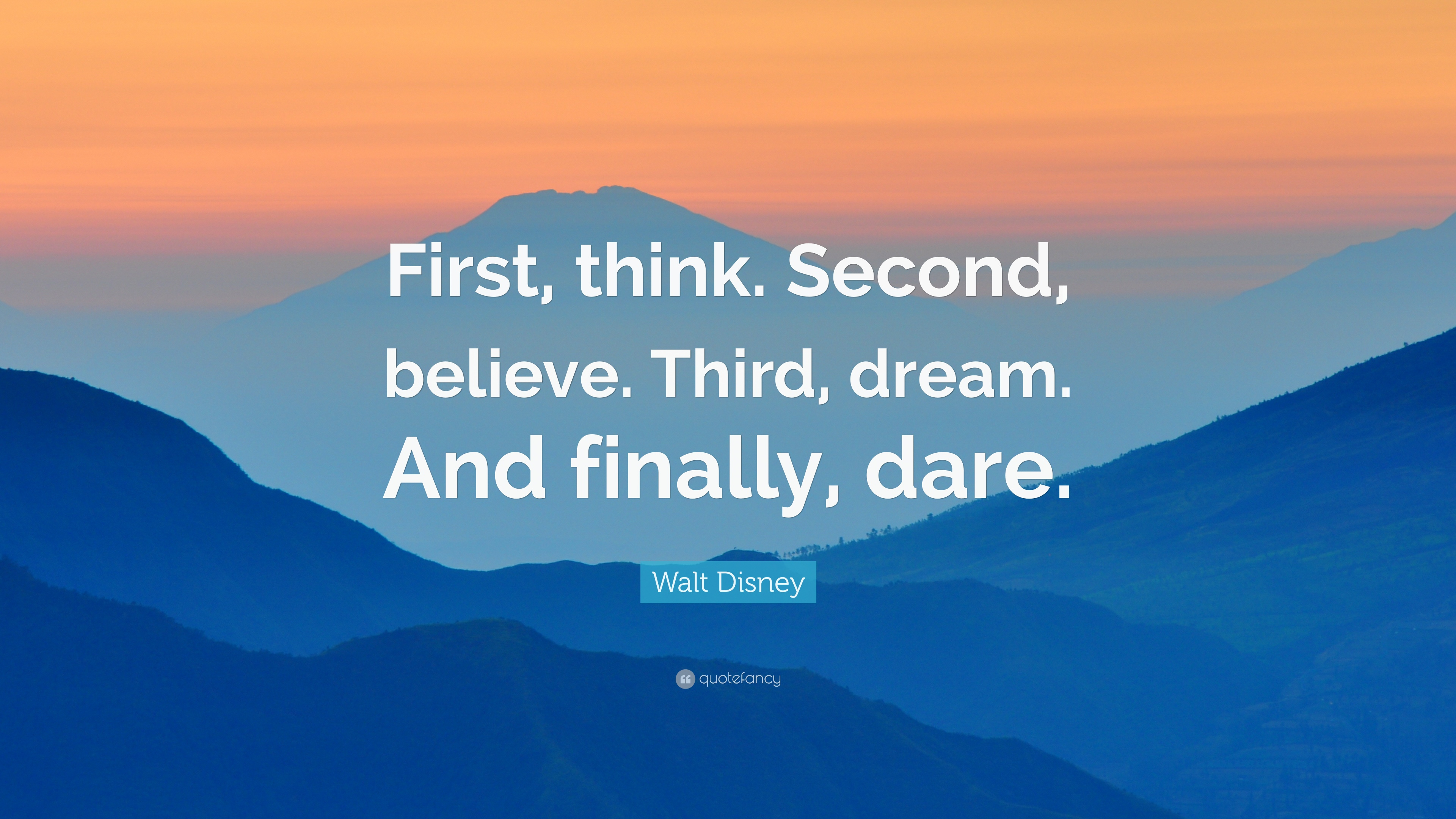 "Walt Disney Quote: ""First, think. Second, believe. Third ..."