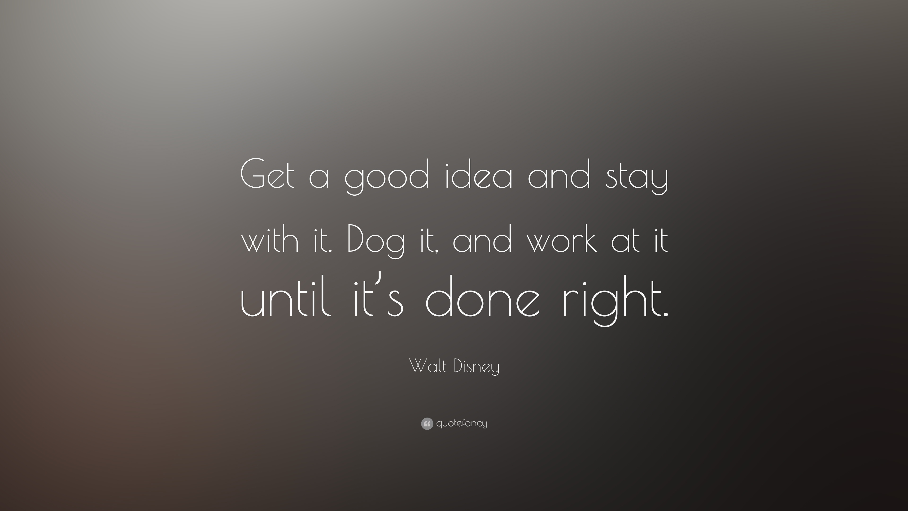 "Idea Quotes: Walt Disney Quote: ""Get A Good Idea And Stay With It. Dog"