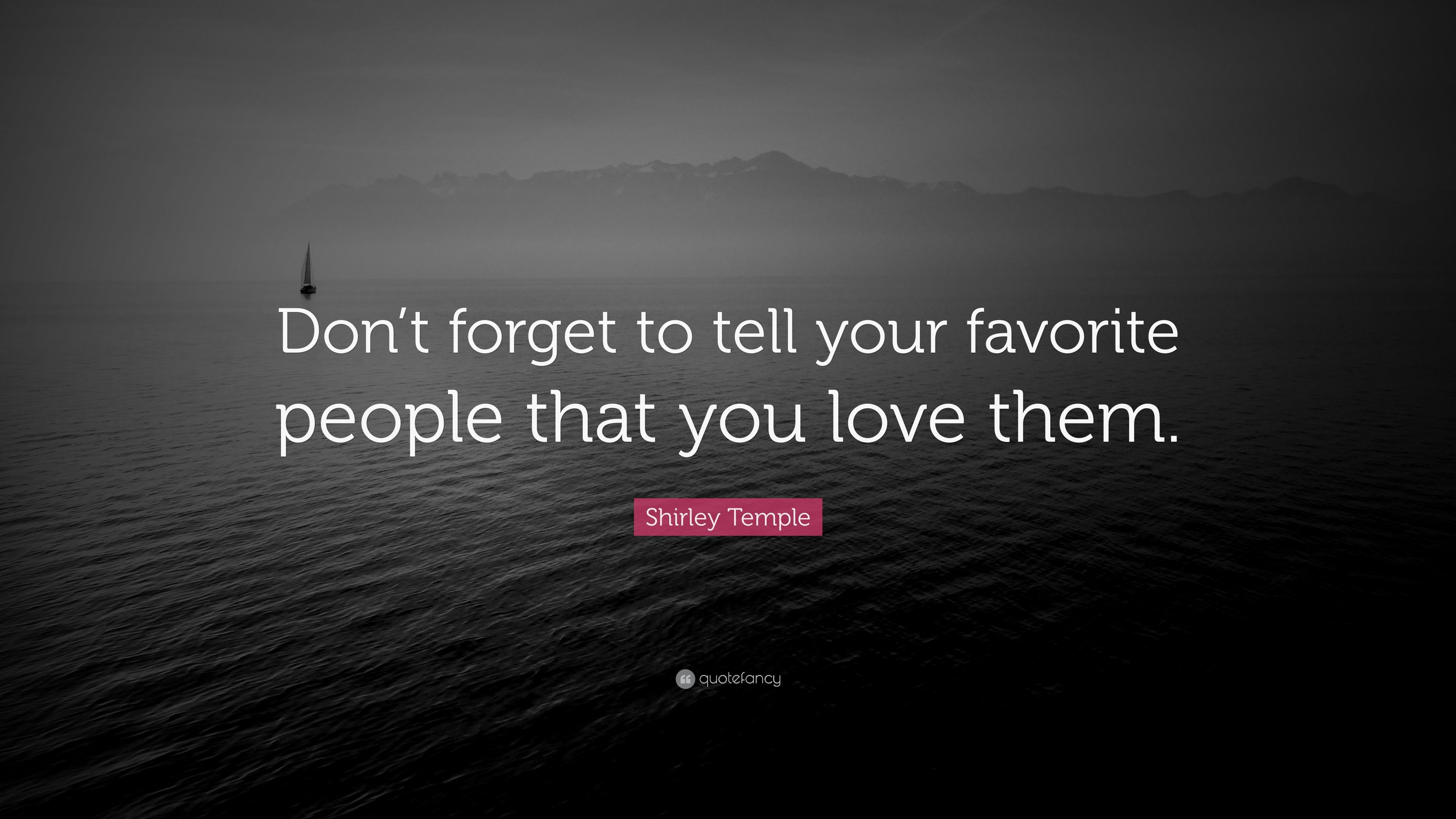 Shirley Temple Quote: Dont forget to tell your favorite