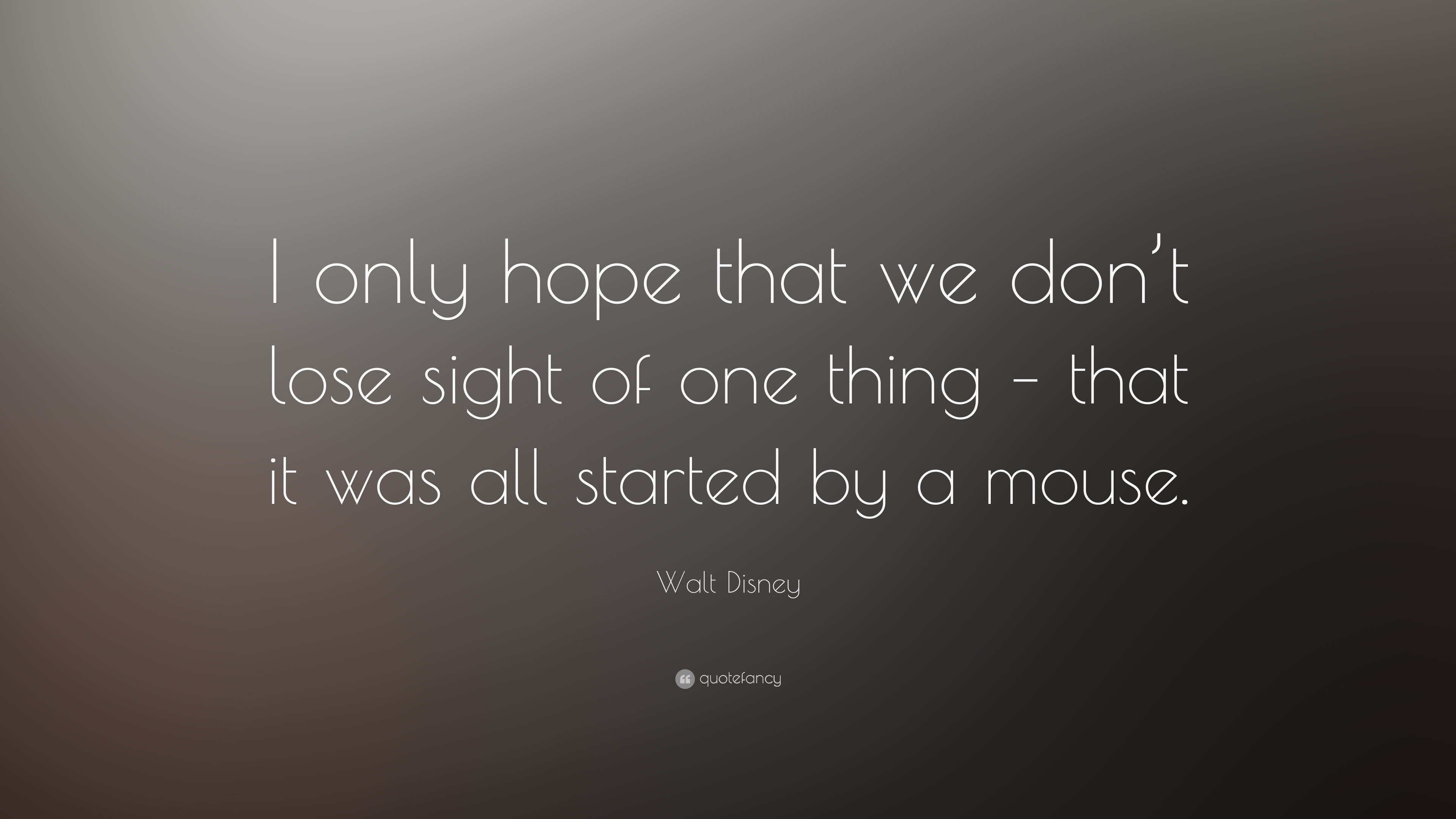 Walt Disney Quote I Only Hope That We Dont Lose Sight Of One