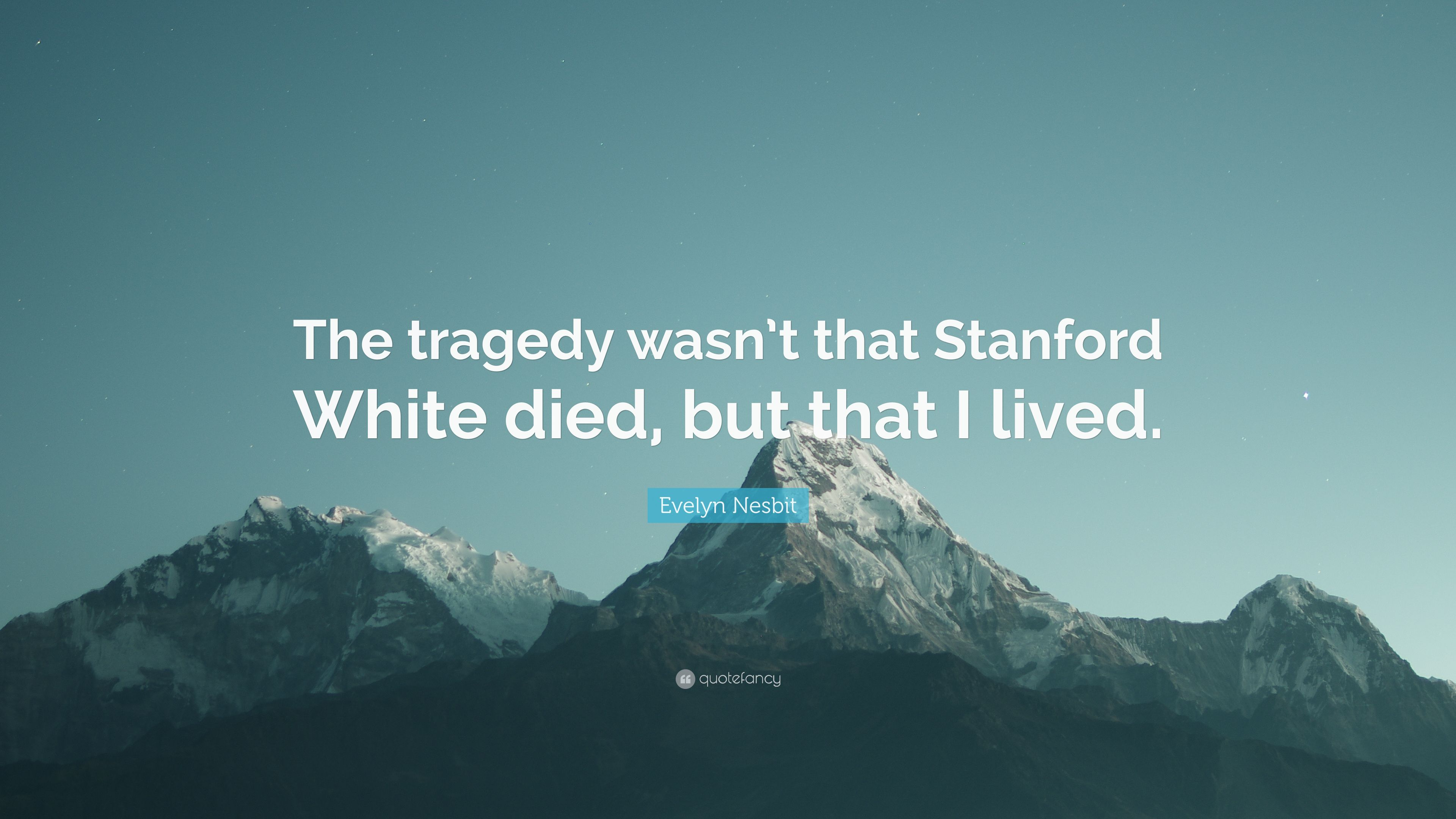 """Evelyn Nesbit Quote: """"The tragedy wasn't that Stanford White"""
