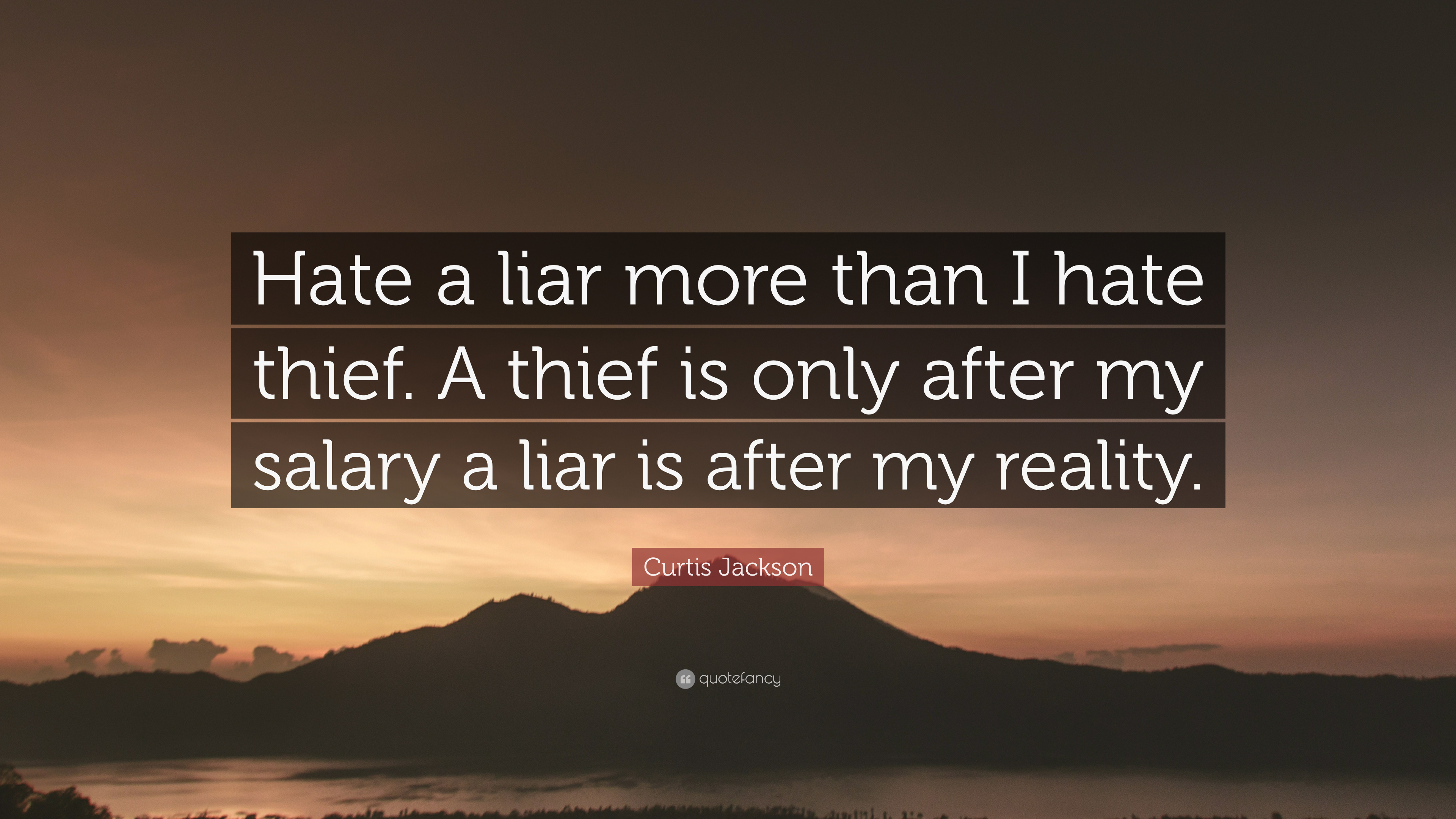 """Curtis Jackson Quote: """"Hate a liar more than I hate thief ..."""
