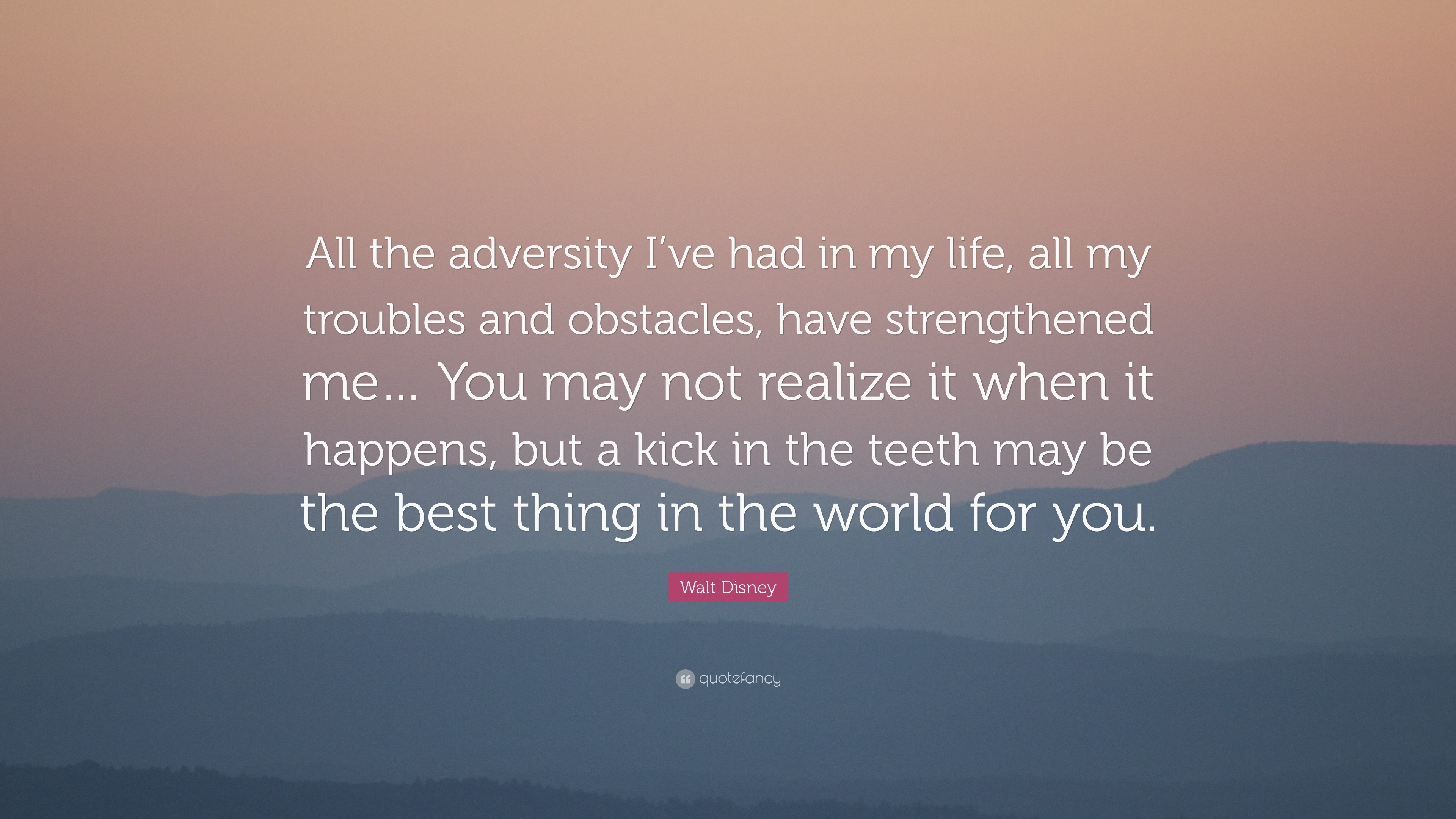Walt Disney Quote All The Adversity I Ve Had In My Life All My