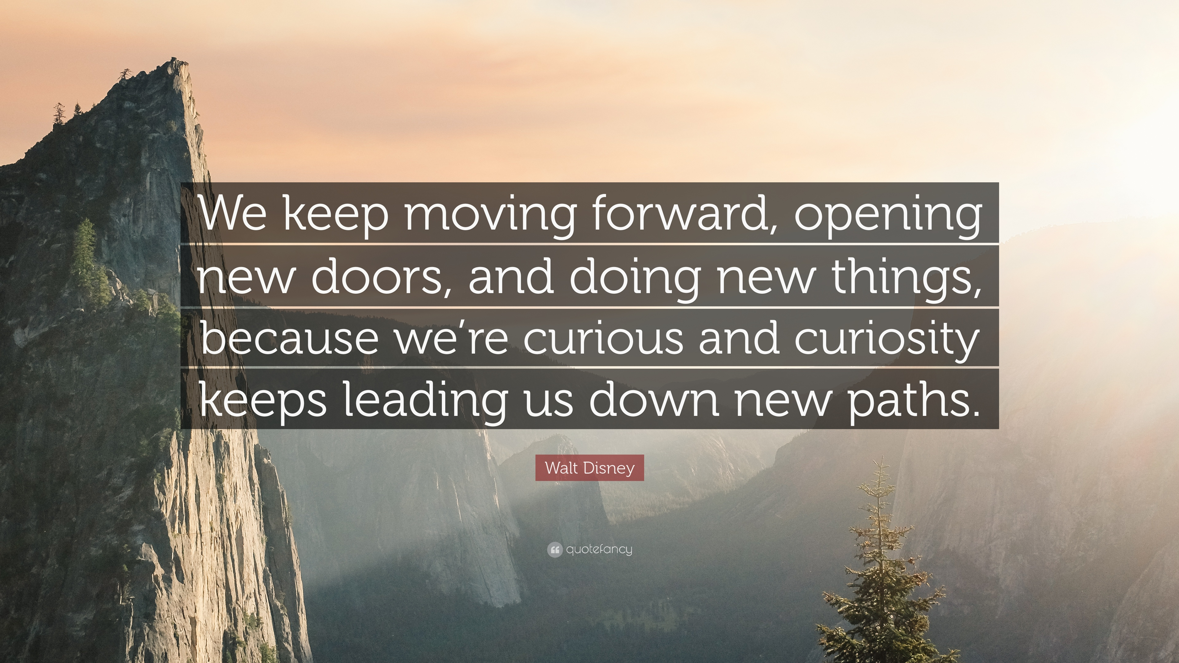 """Walt Disney Quote: """"We keep moving forward, opening new ..."""