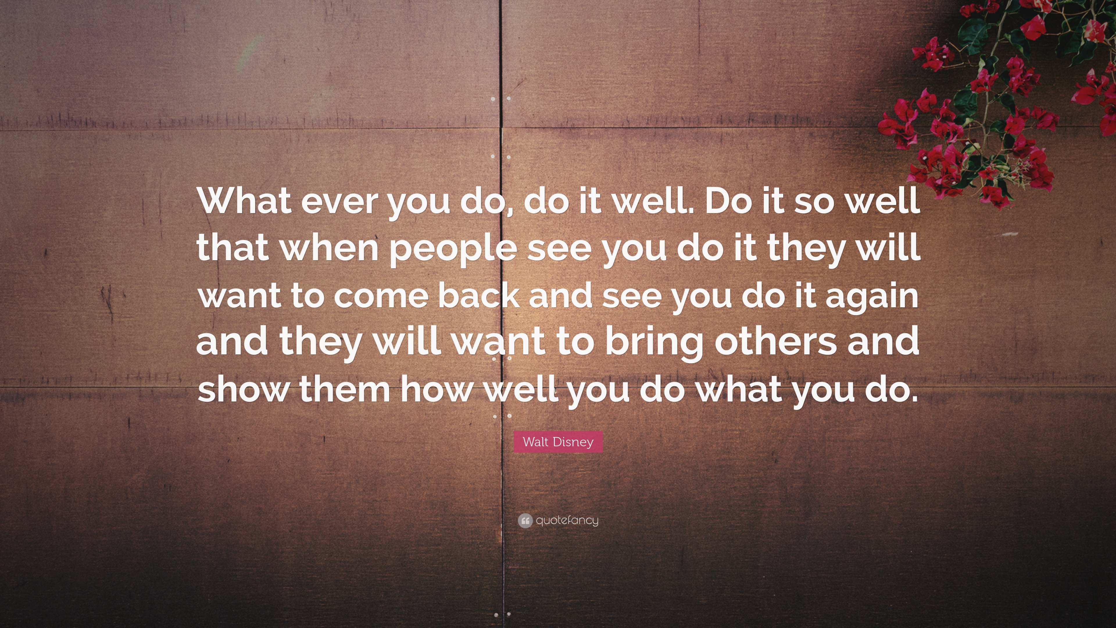 People Do Well If They Can >> Walt Disney Quote What Ever You Do Do It Well Do It So Well That