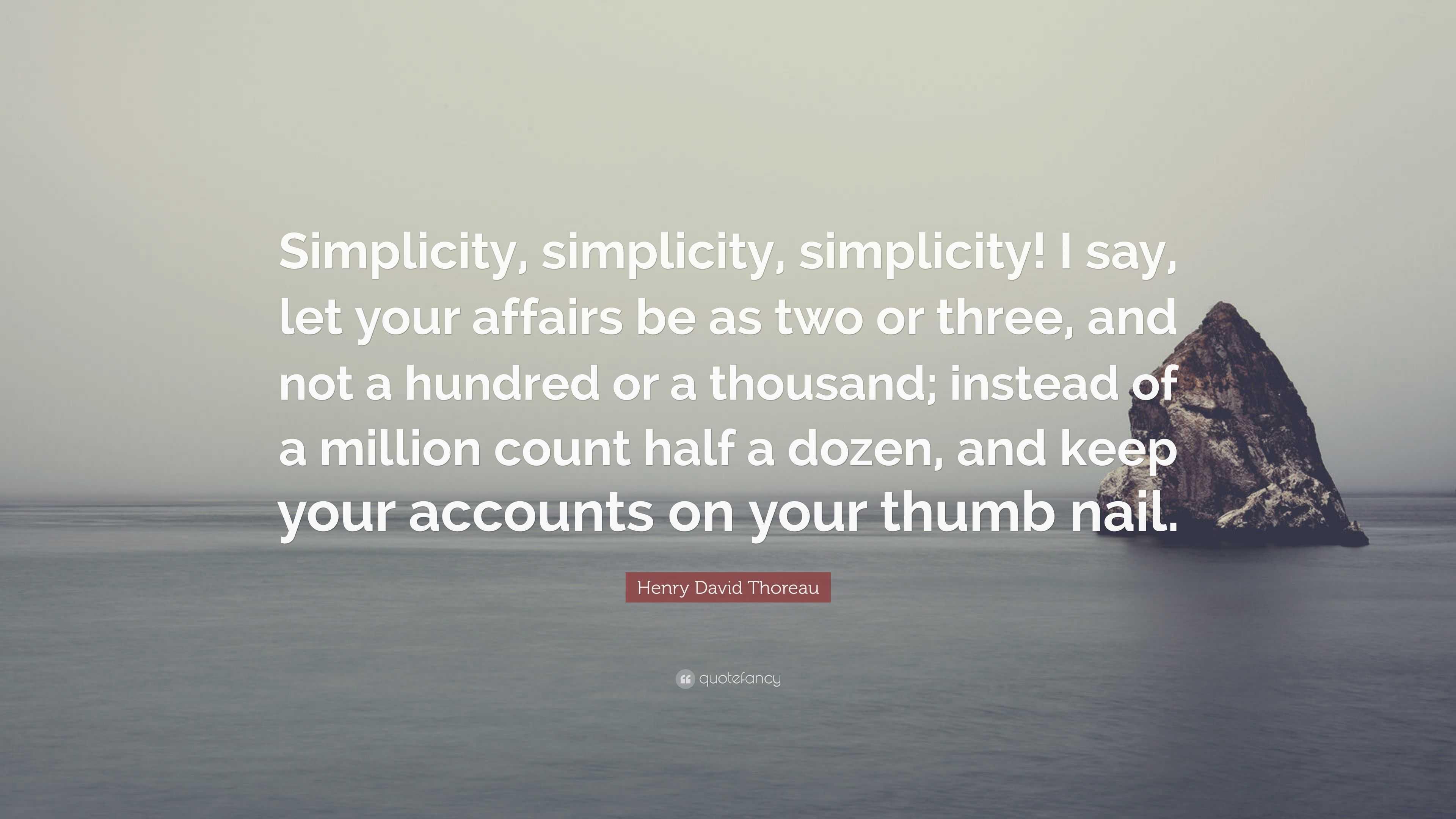 Henry David Thoreau Quote Simplicity Simplicity Simplicity I