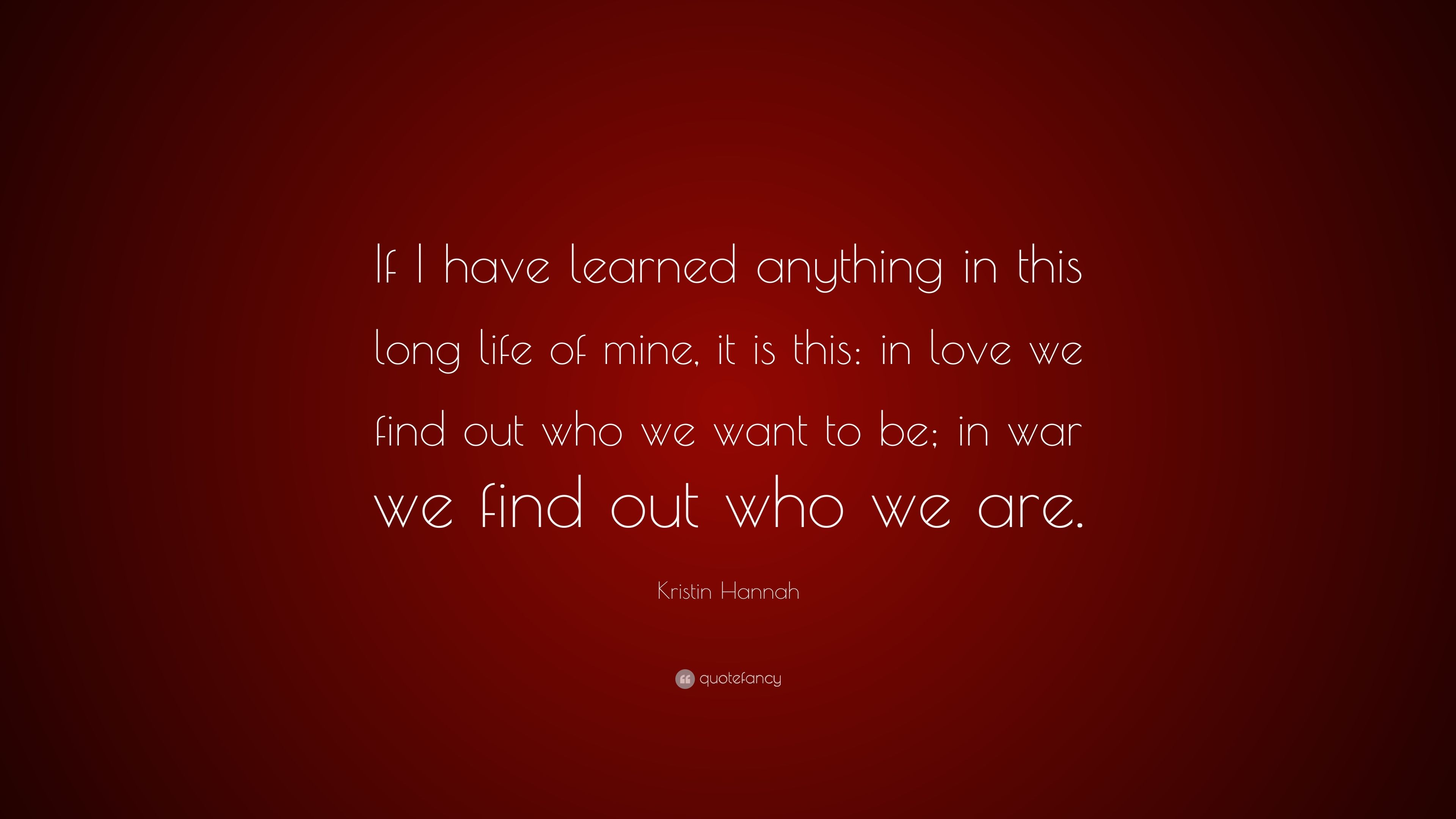 "Kristin Hannah Quote: ""If I have learned anything in this ..."