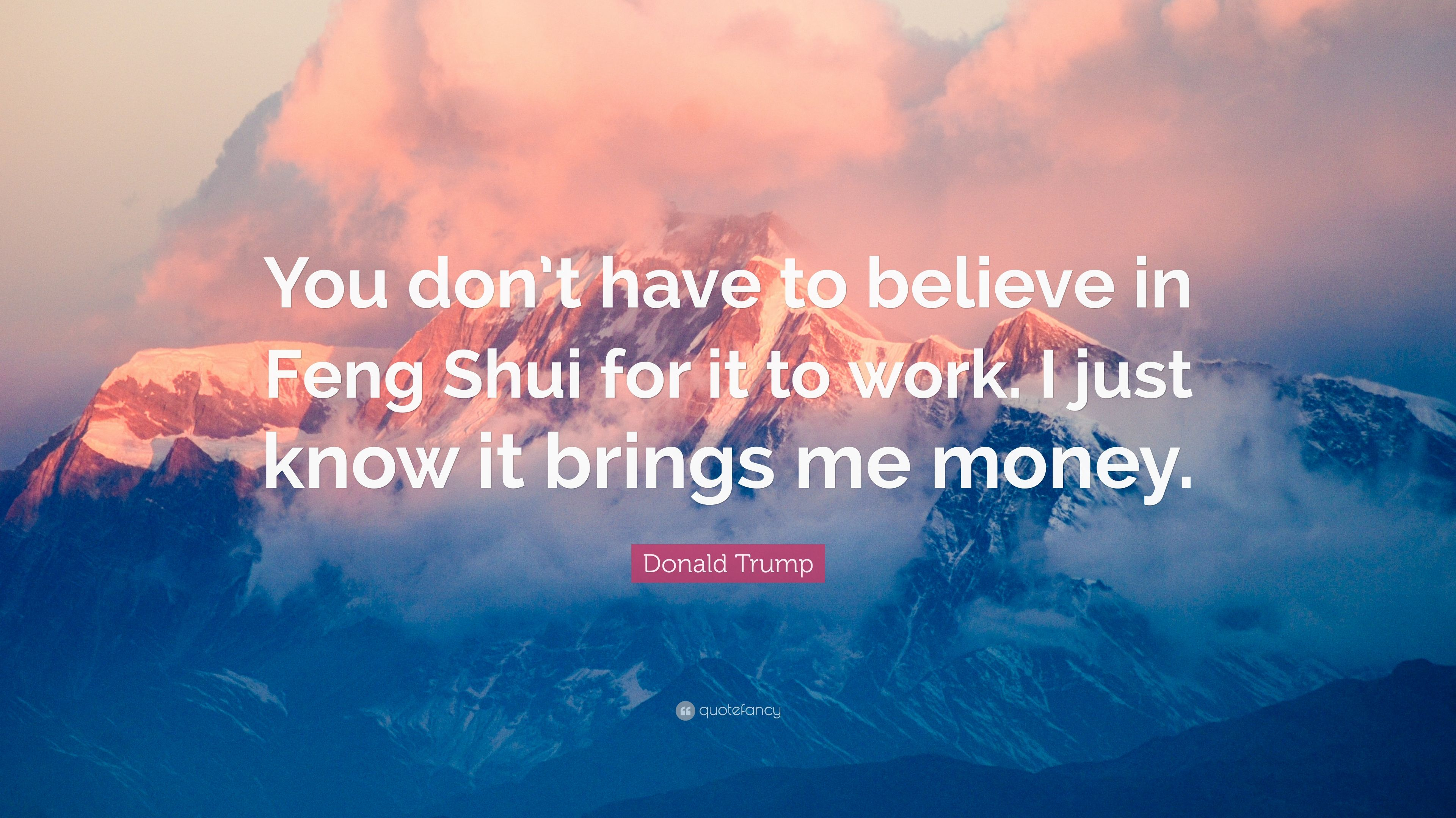 """Donald Trump Quote: """"You don\'t have to believe in Feng Shui ..."""