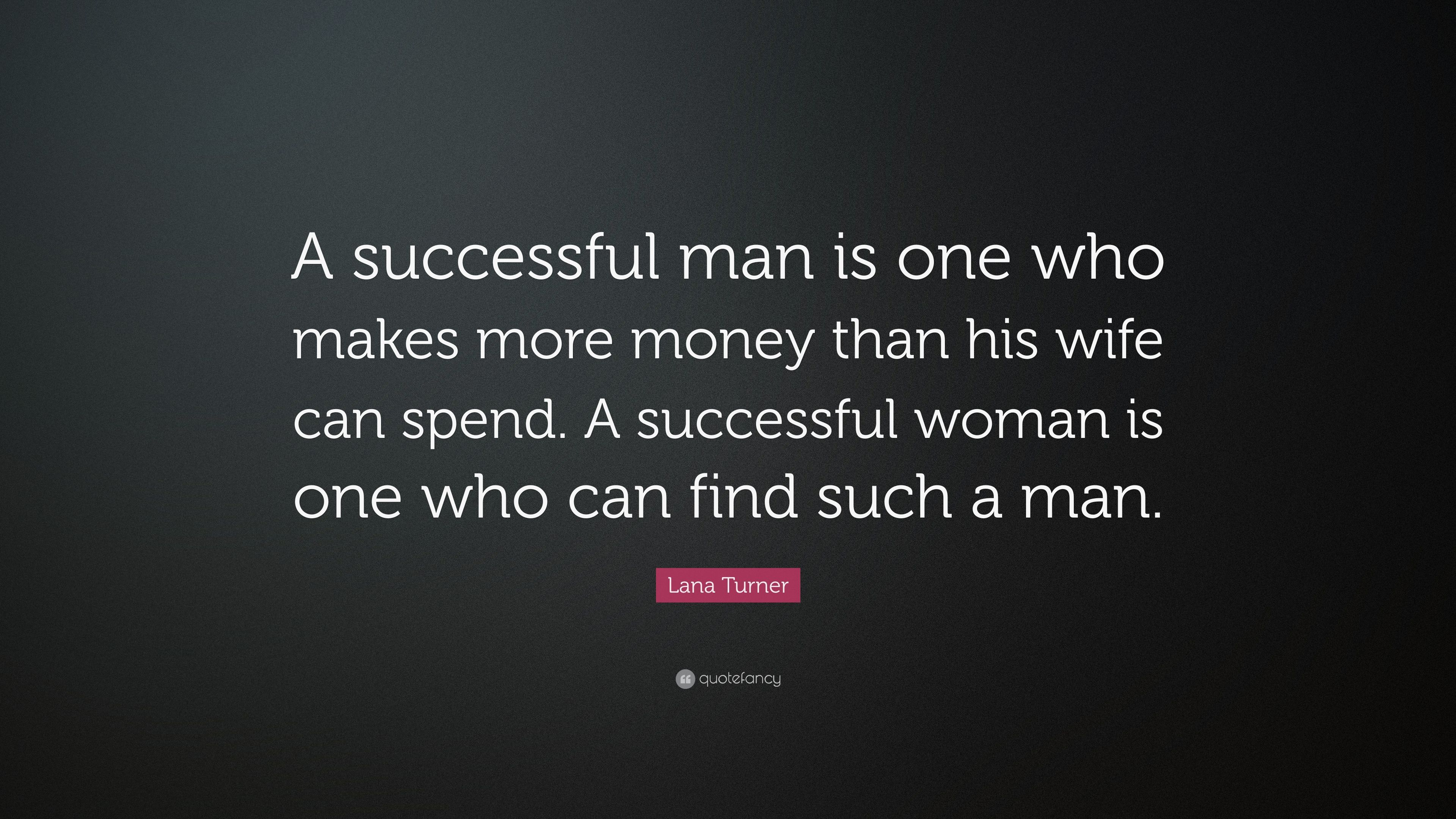 Lana Turner Quote A Successful Man Is One Who Makes More Money
