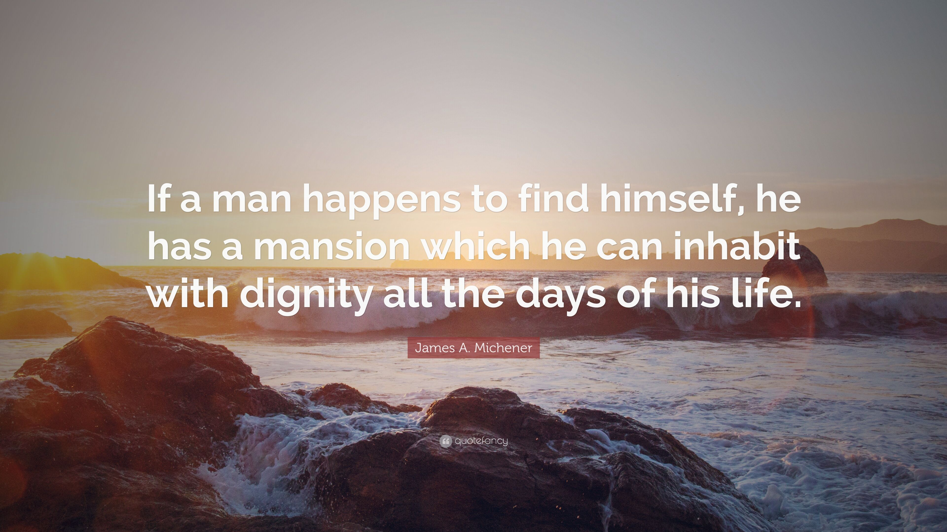 """James A  Michener Quote: """"If a man happens to find himself"""