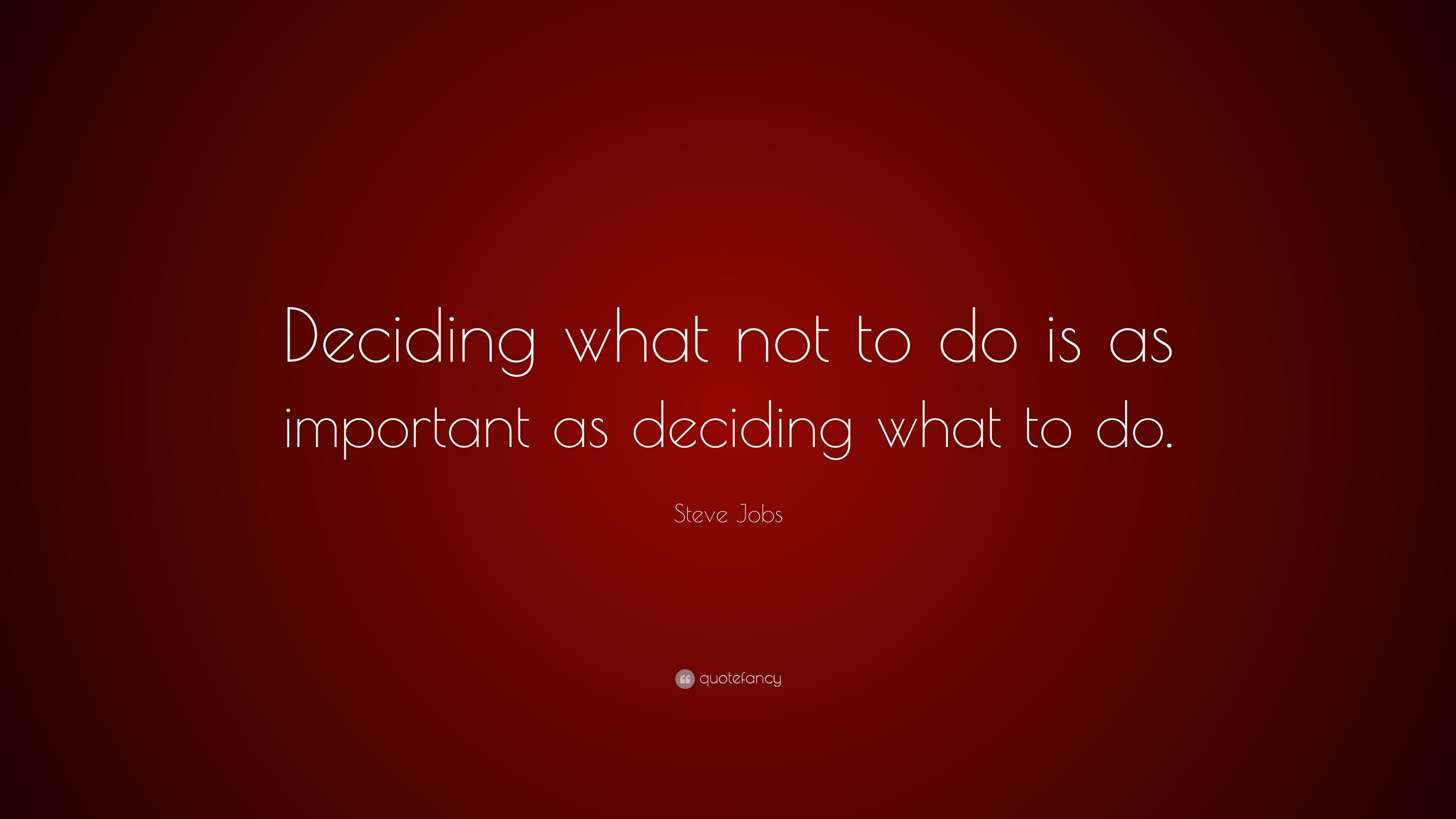 Deciding What Not to Do Steve Jobs