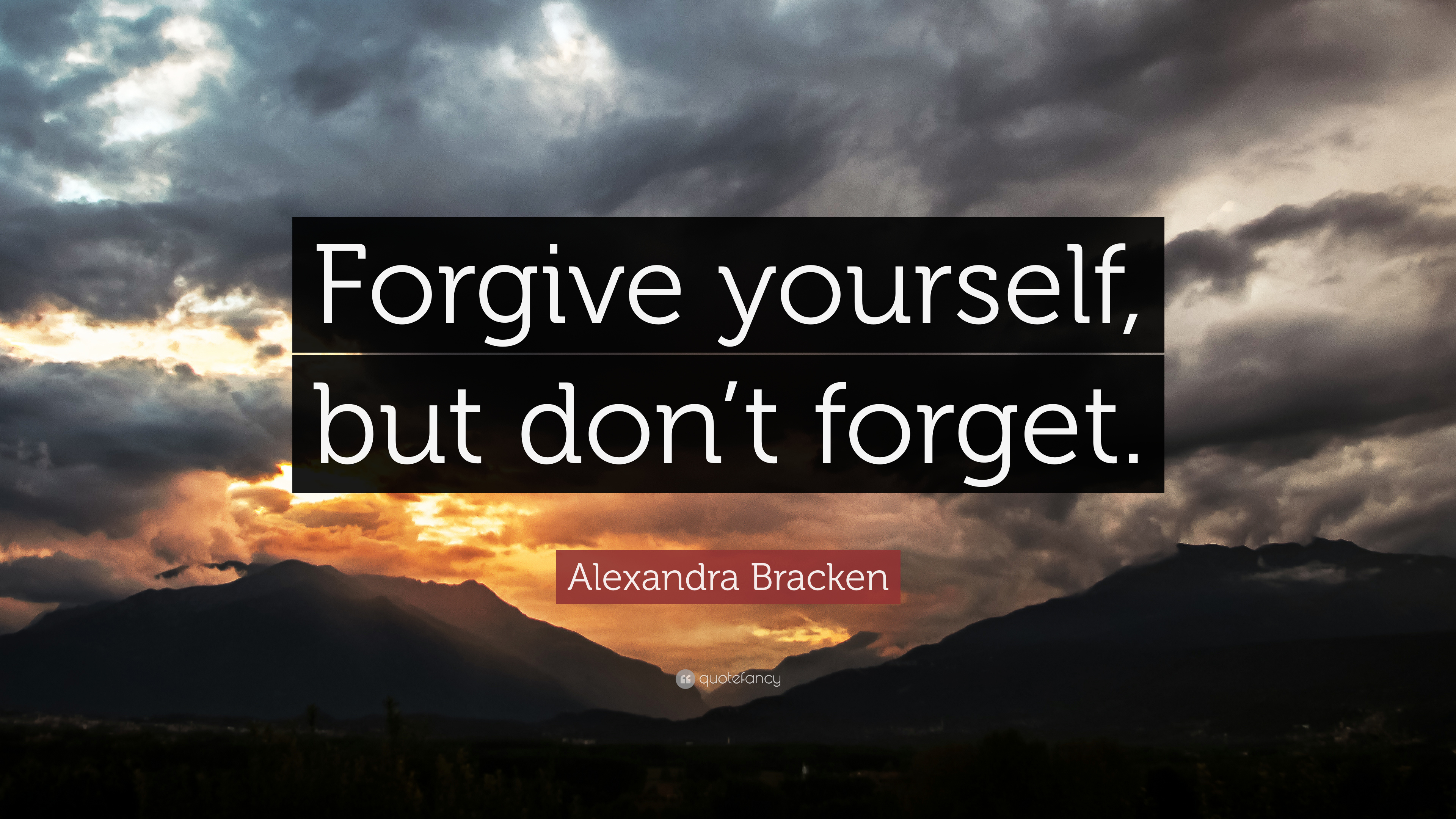 Alexandra Bracken Quote Forgive Yourself But Dont Forget 9