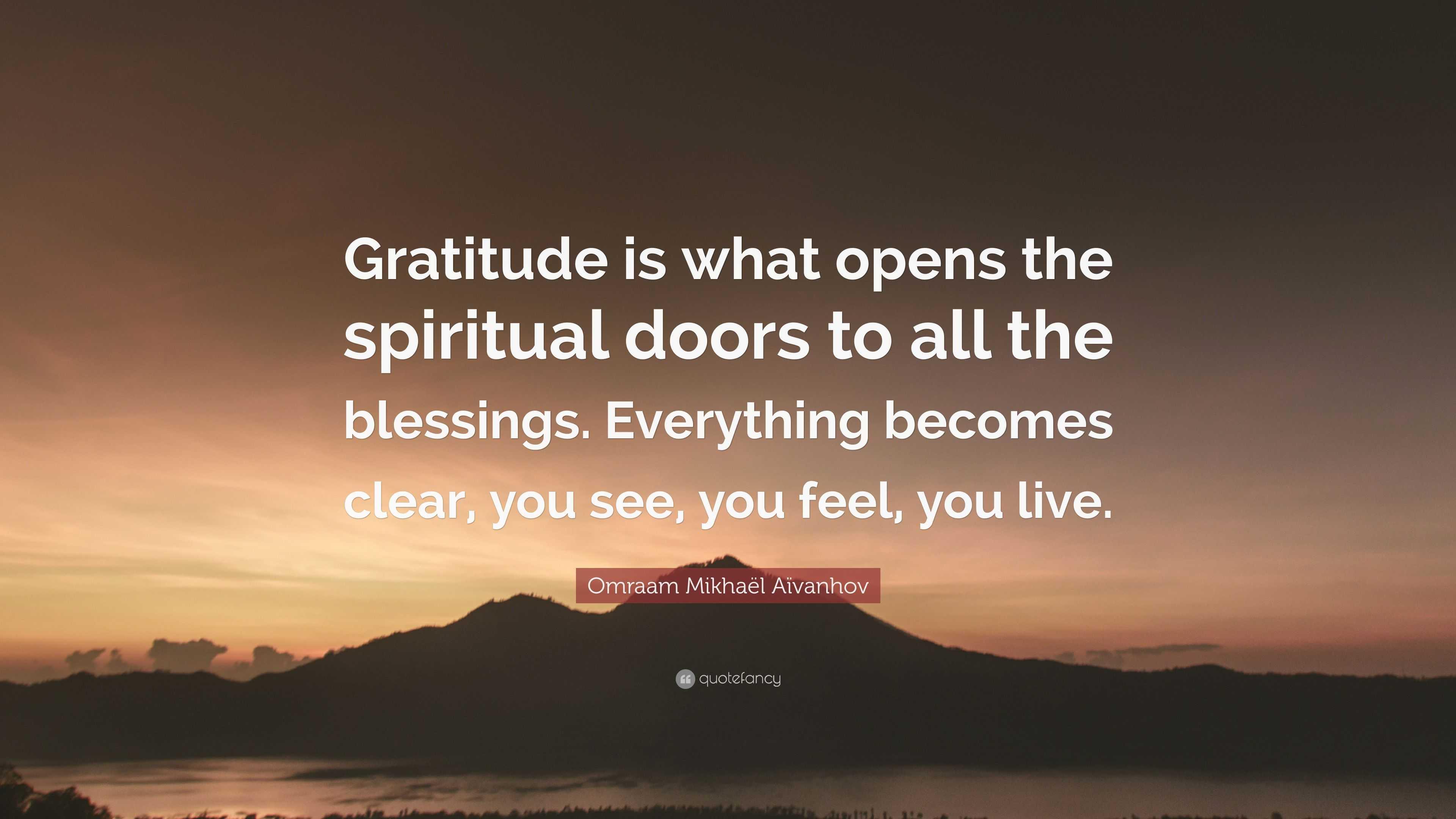 Omraam Mikhaël Aïvanhov Quote \u201cGratitude is what opens the spiritual doors to all the & Omraam Mikhaël Aïvanhov Quote: \u201cGratitude is what opens the ...