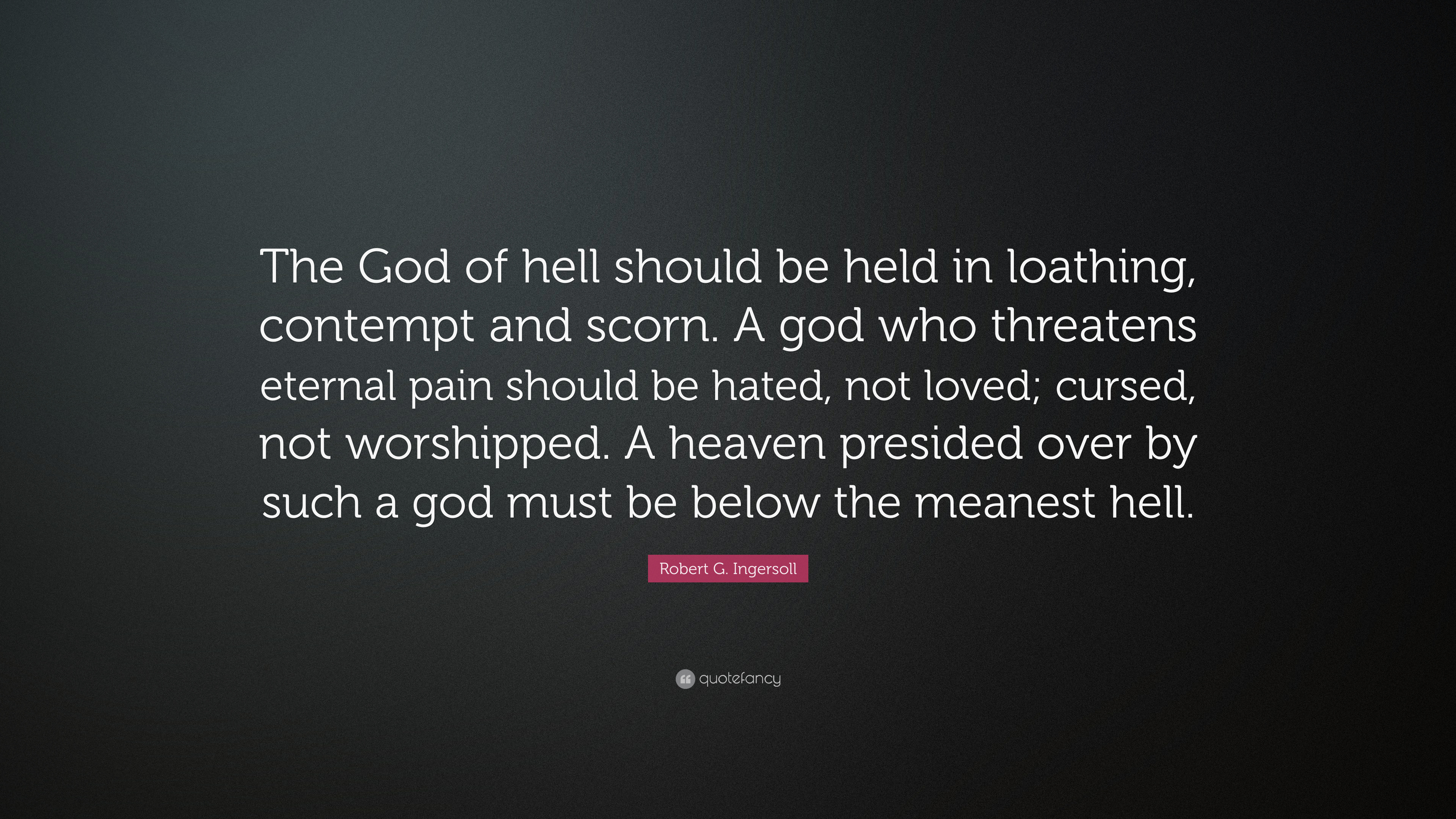 Robert G Ingersoll Quote The God Of Hell Should Be Held In