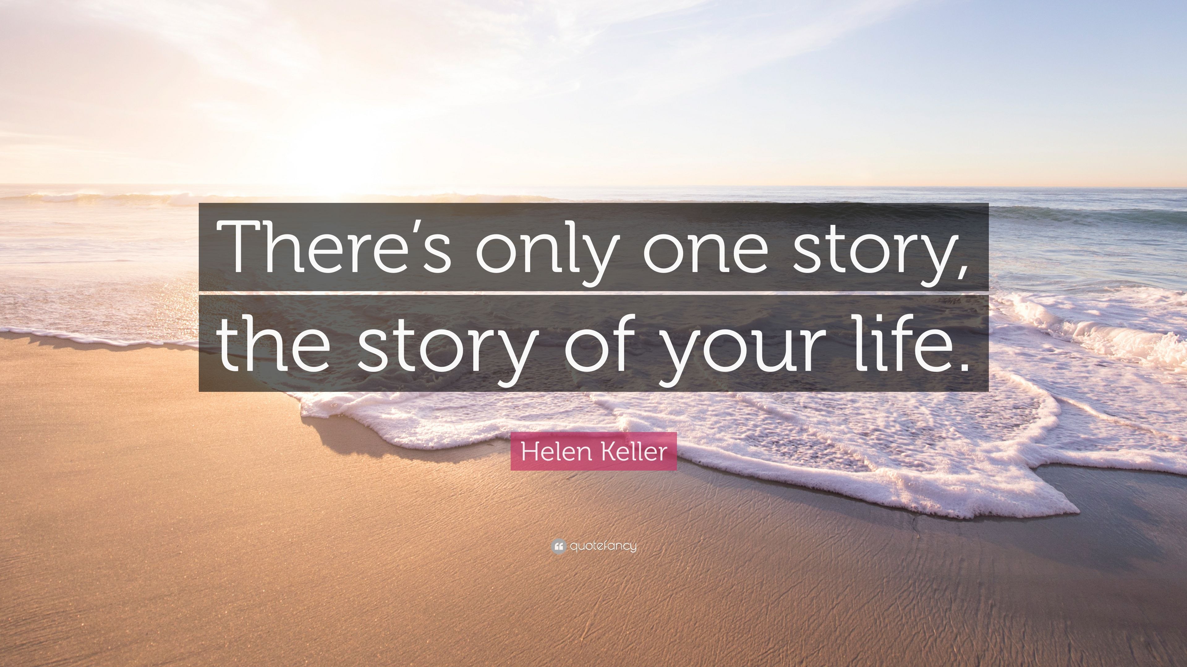 Helen Keller Quote: U201cThereu0027s Only One Story, The Story Of Your Life.